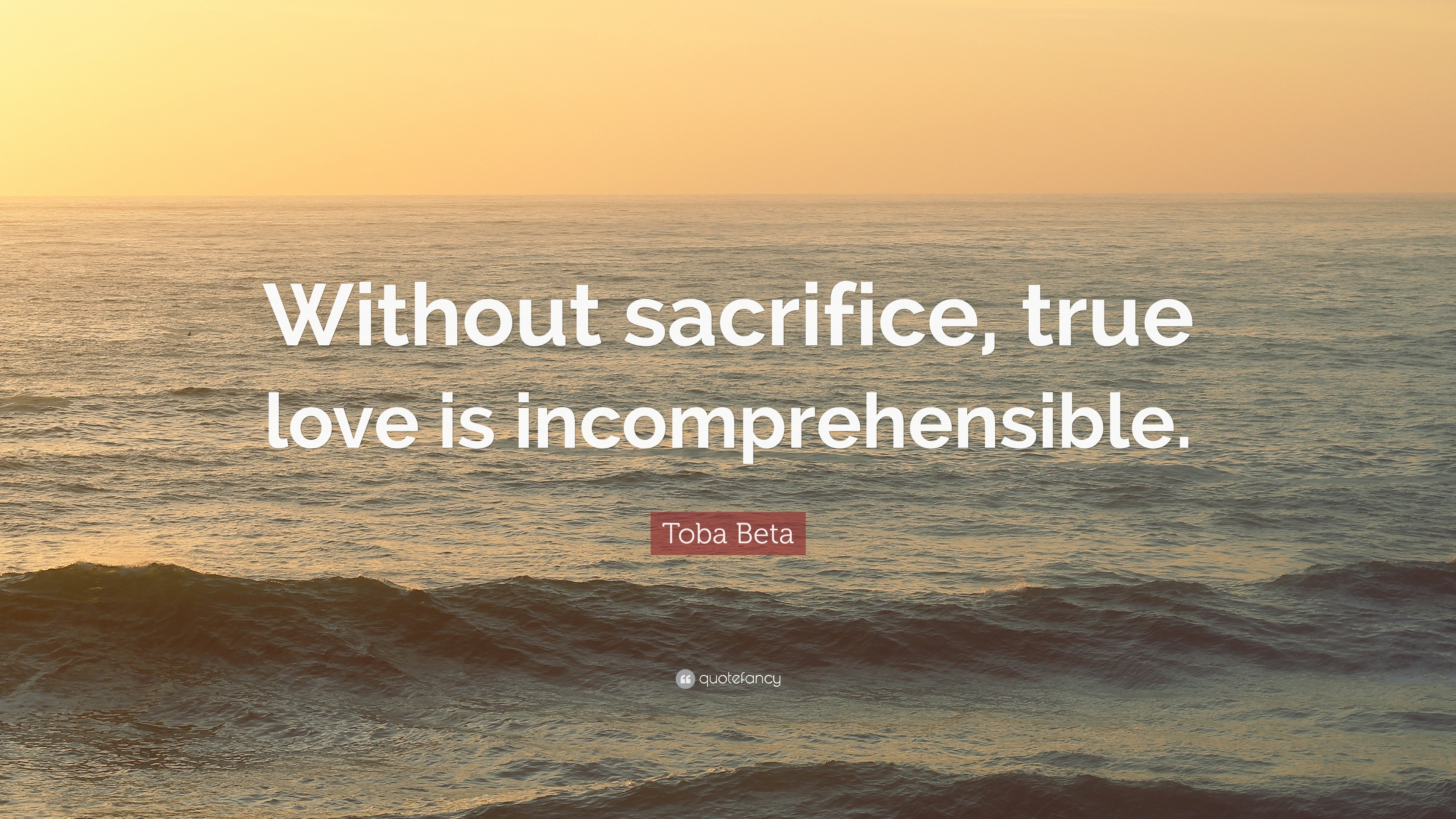 "3840x2160 Toba Beta Quote: ""Without sacrifice, true love is incomprehensible."""