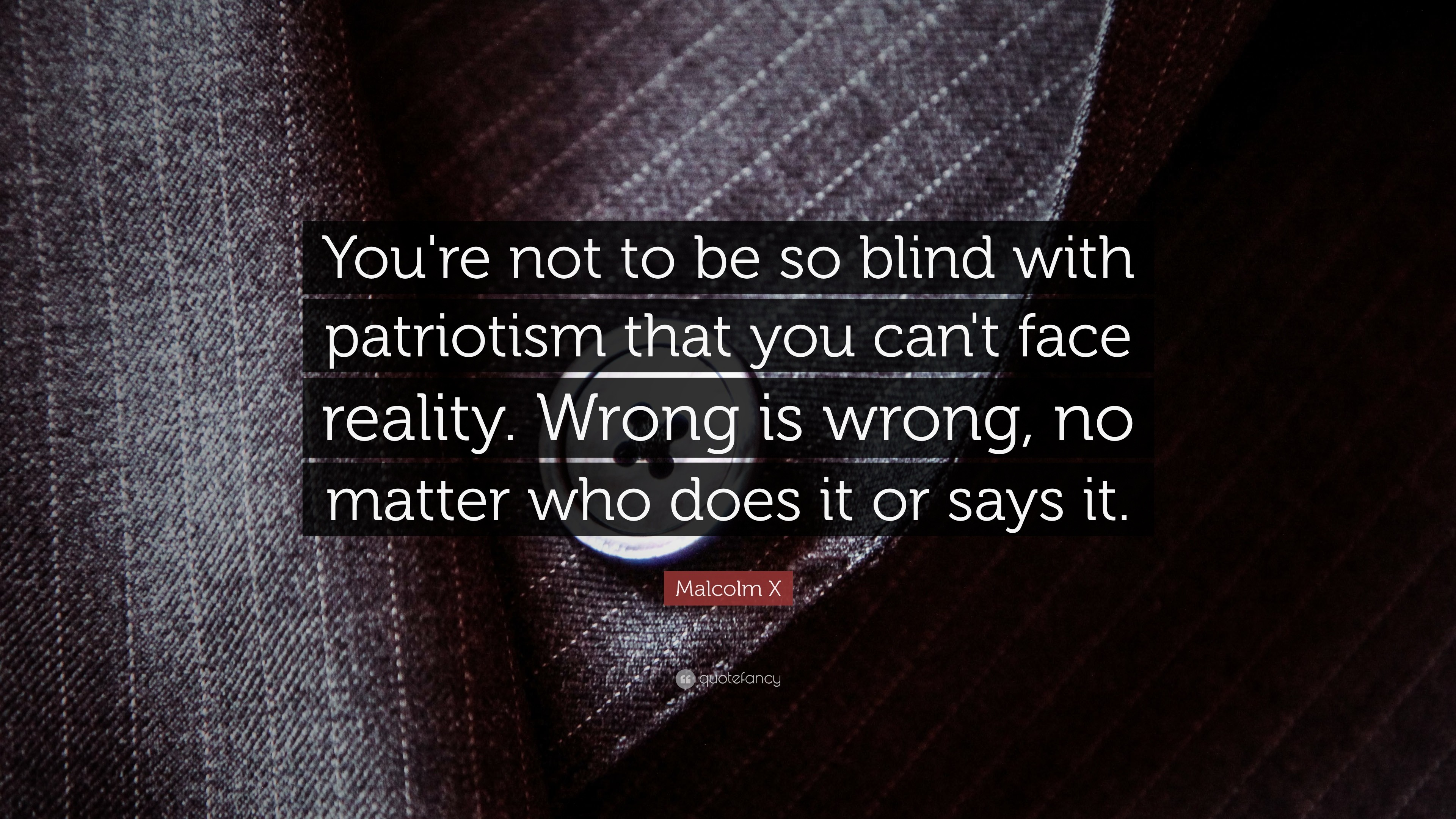 "3840x2160 Malcolm X Quote: ""You're not to be so blind with patriotism that"
