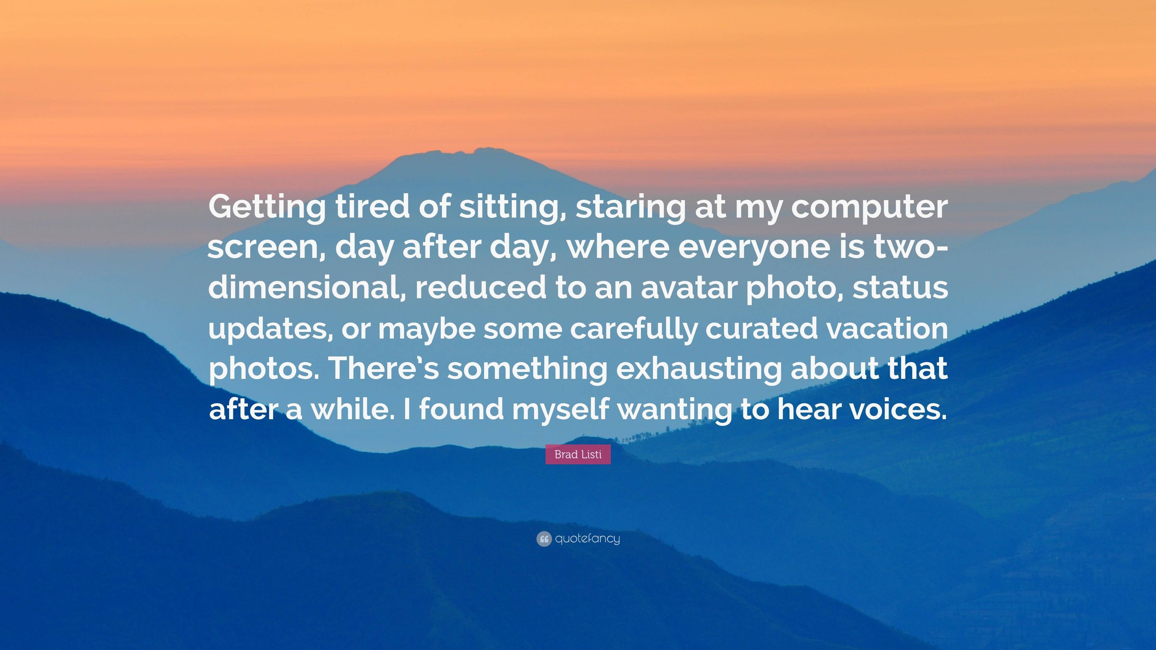 "3840x2160 Brad Listi Quote: ""Getting tired of sitting, staring at my computer screen,"