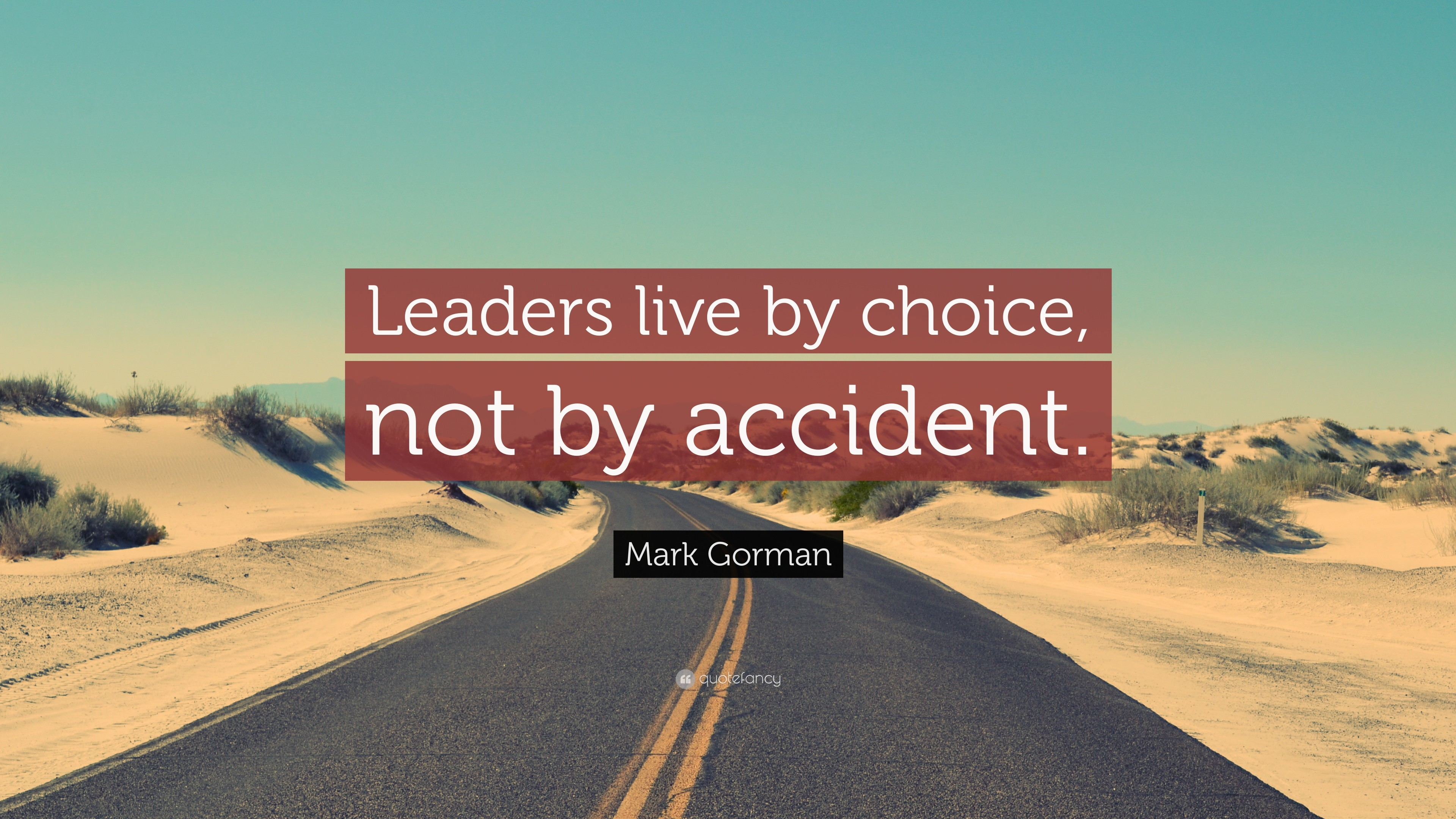 "3840x2160 Mark Gorman Quote: ""Leaders live by choice, not by accident."""