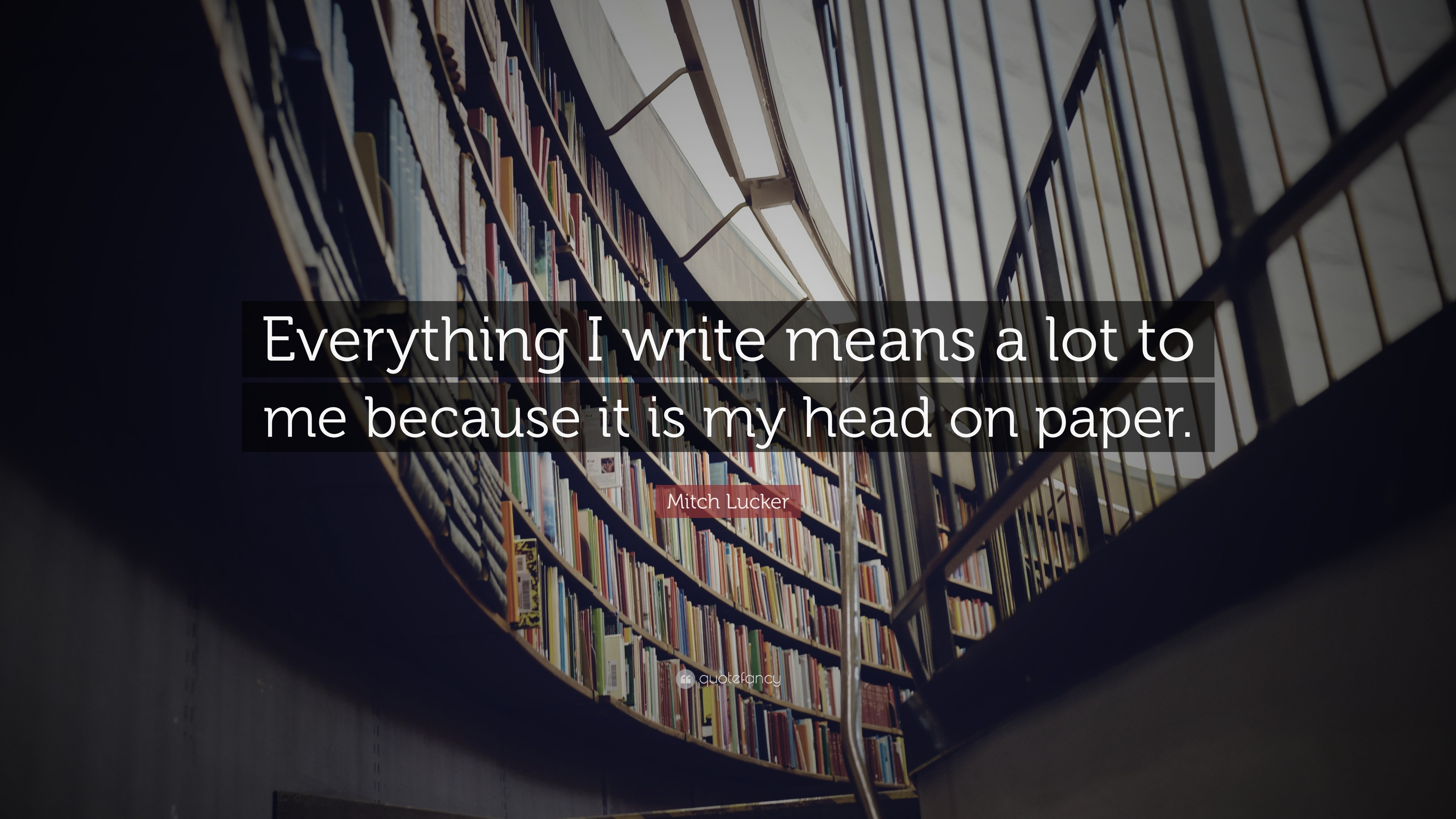 "3840x2160 Mitch Lucker Quote: ""Everything I write means a lot to me because it is"