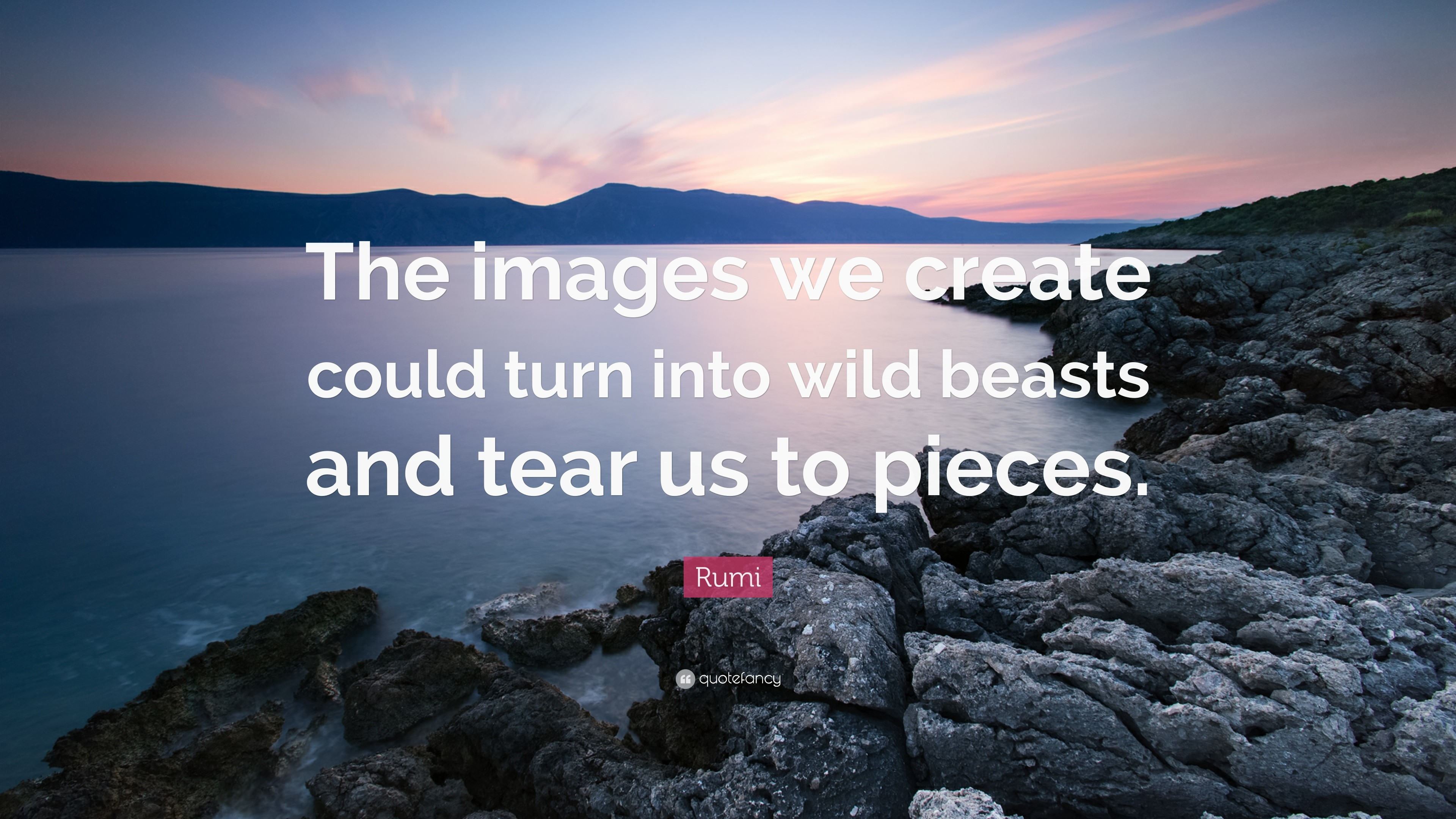 "3840x2160 Rumi Quote: ""The images we create could turn into wild beasts and tear us"