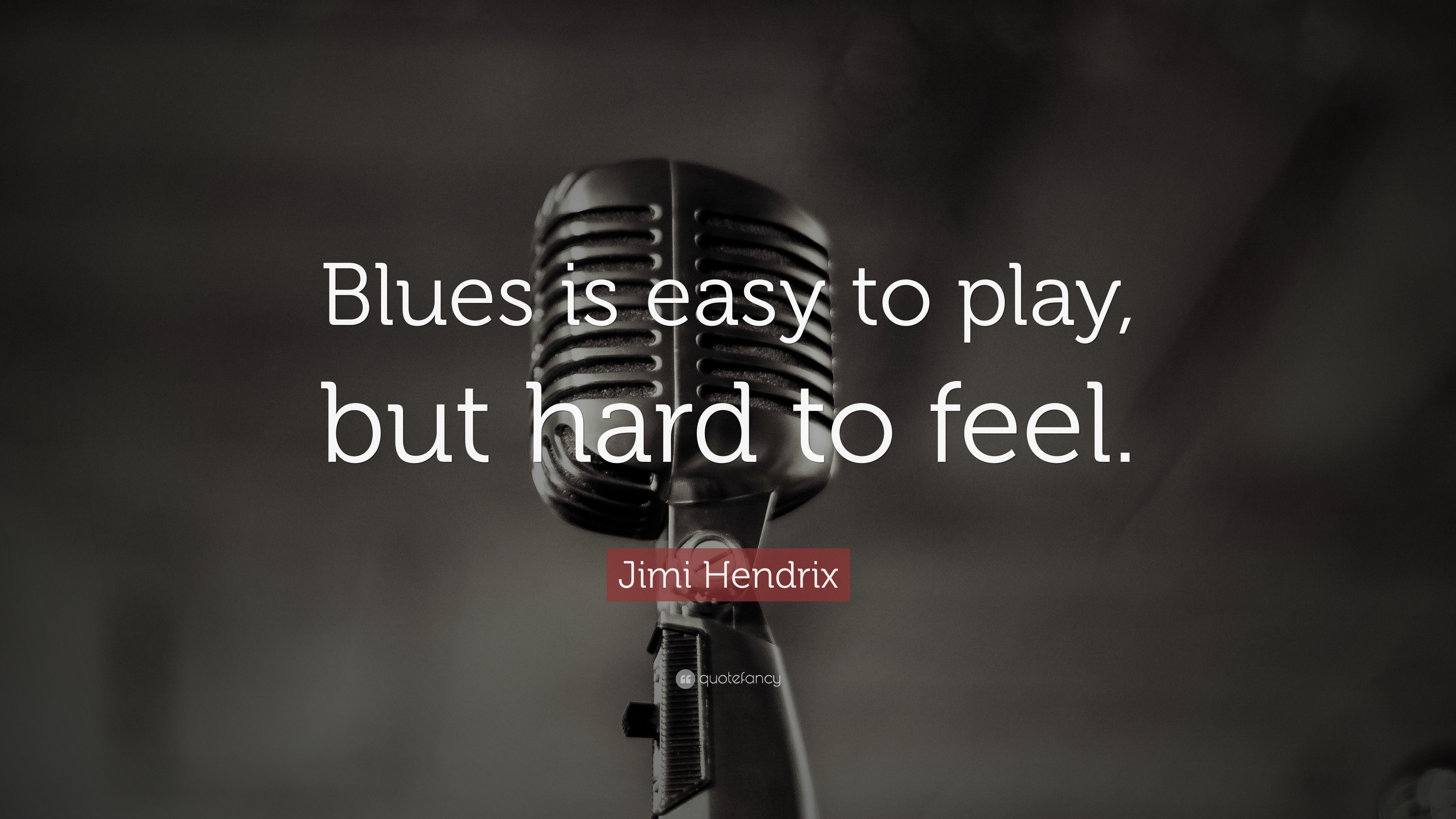 "3840x2160 Jimi Hendrix Quote: ""Blues is easy to play, but hard to feel."