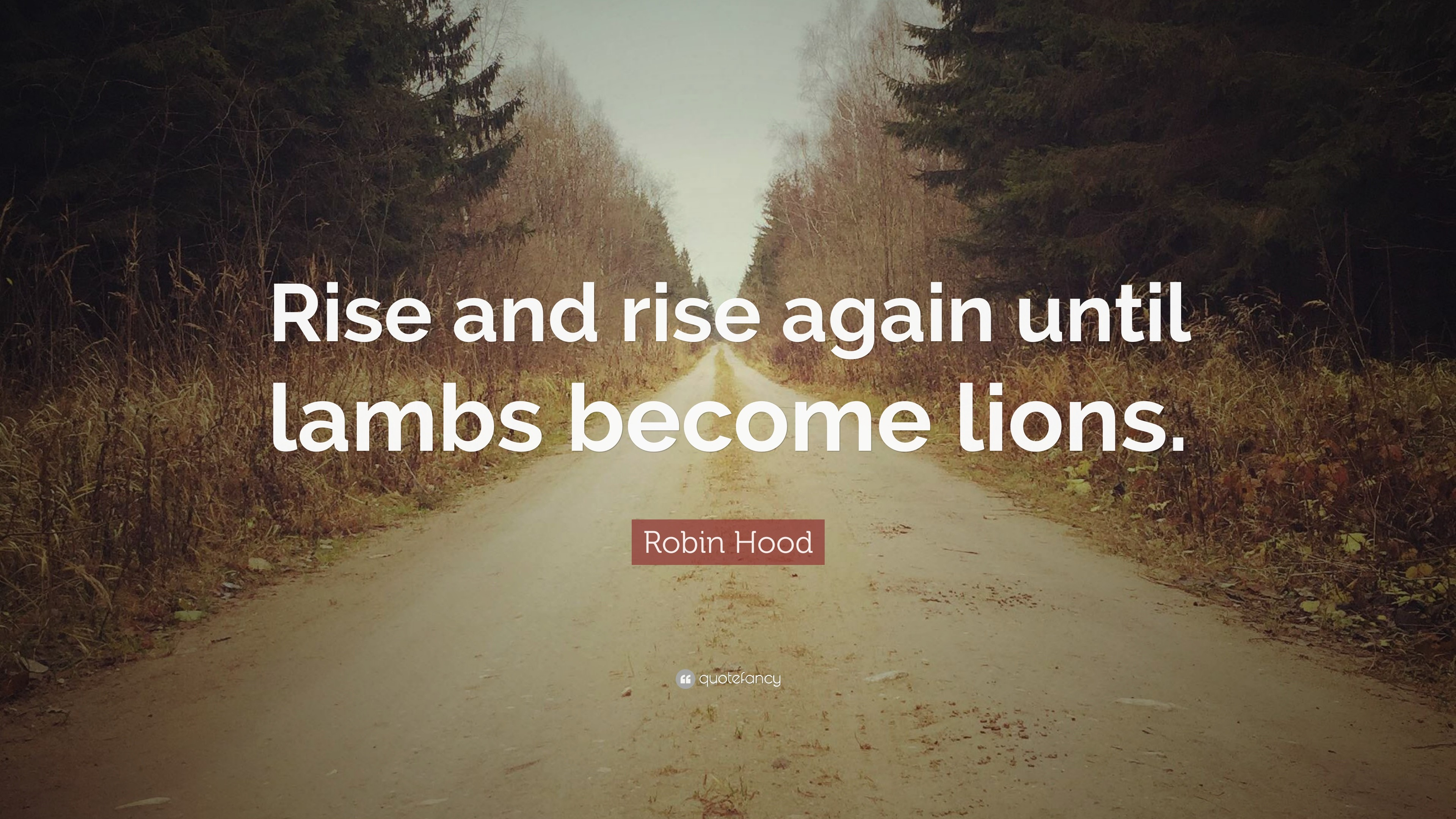 "3840x2160 Robin Hood Quote: ""Rise and rise again until lambs become lions."""