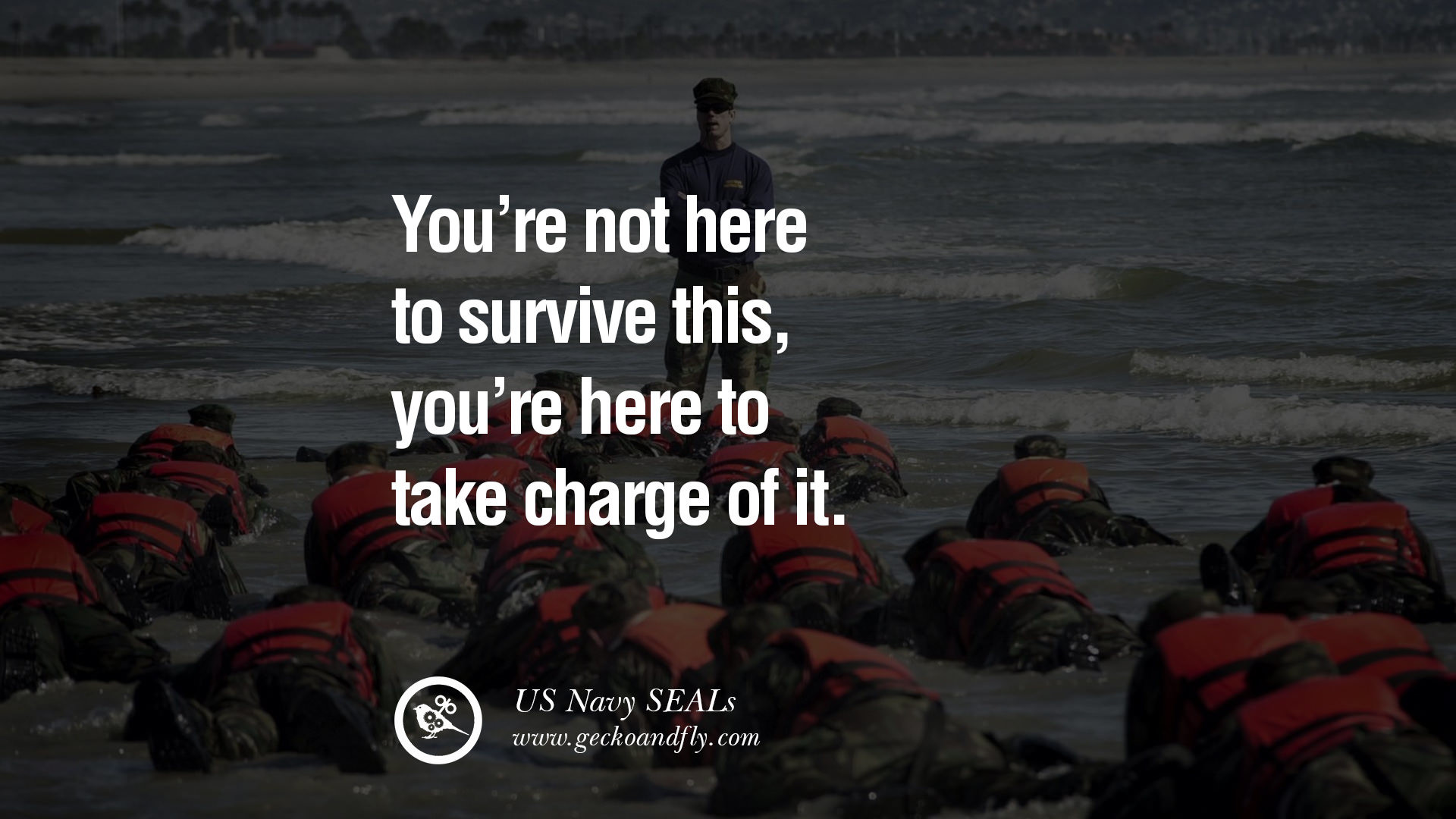1920x1080 You're not here to SURVIVE this, you're here to TAKE CHARGE of it. – US Navy  SEALs