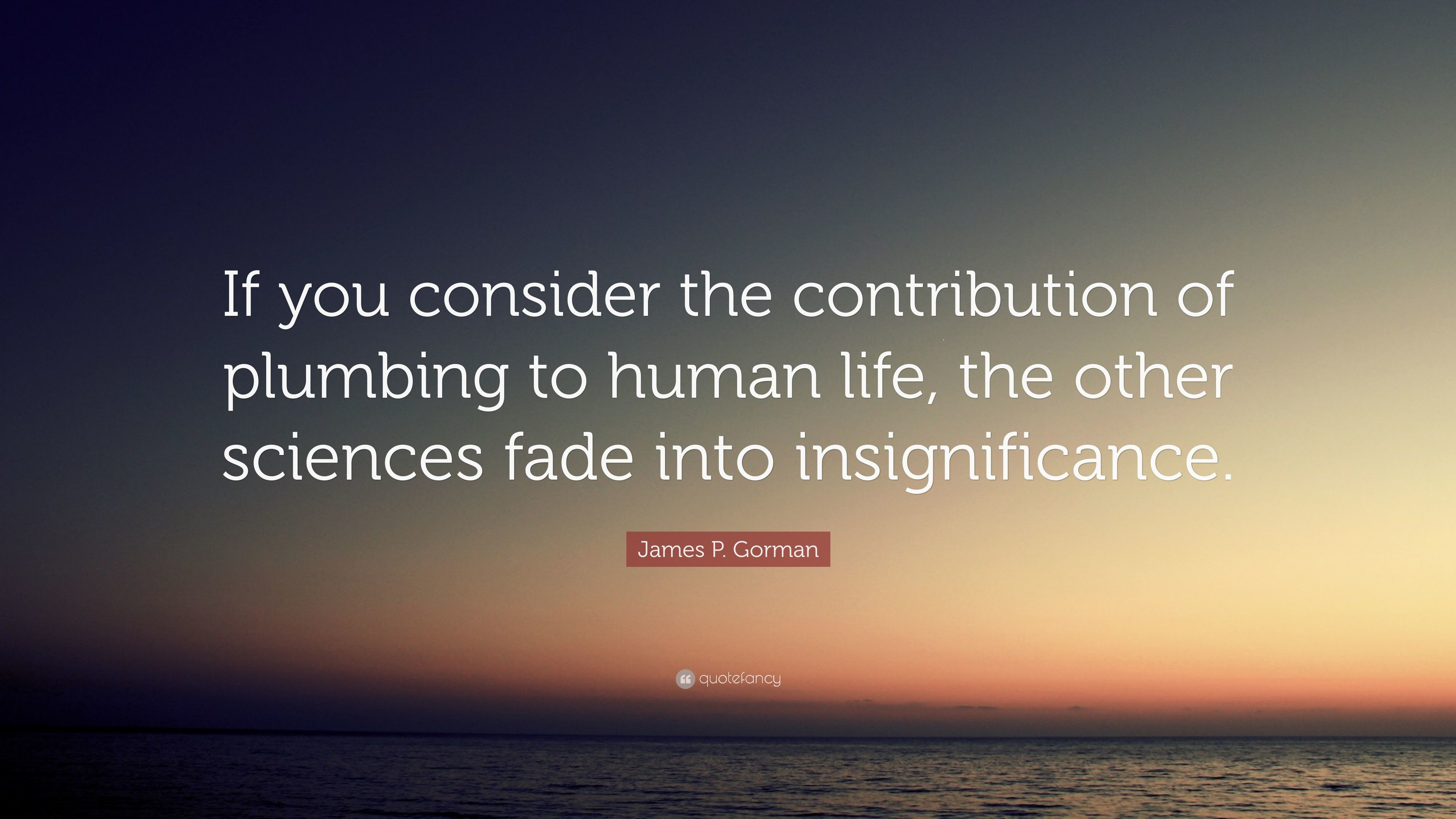 "3840x2160 James P. Gorman Quote: ""If you consider the contribution of plumbing to  human"