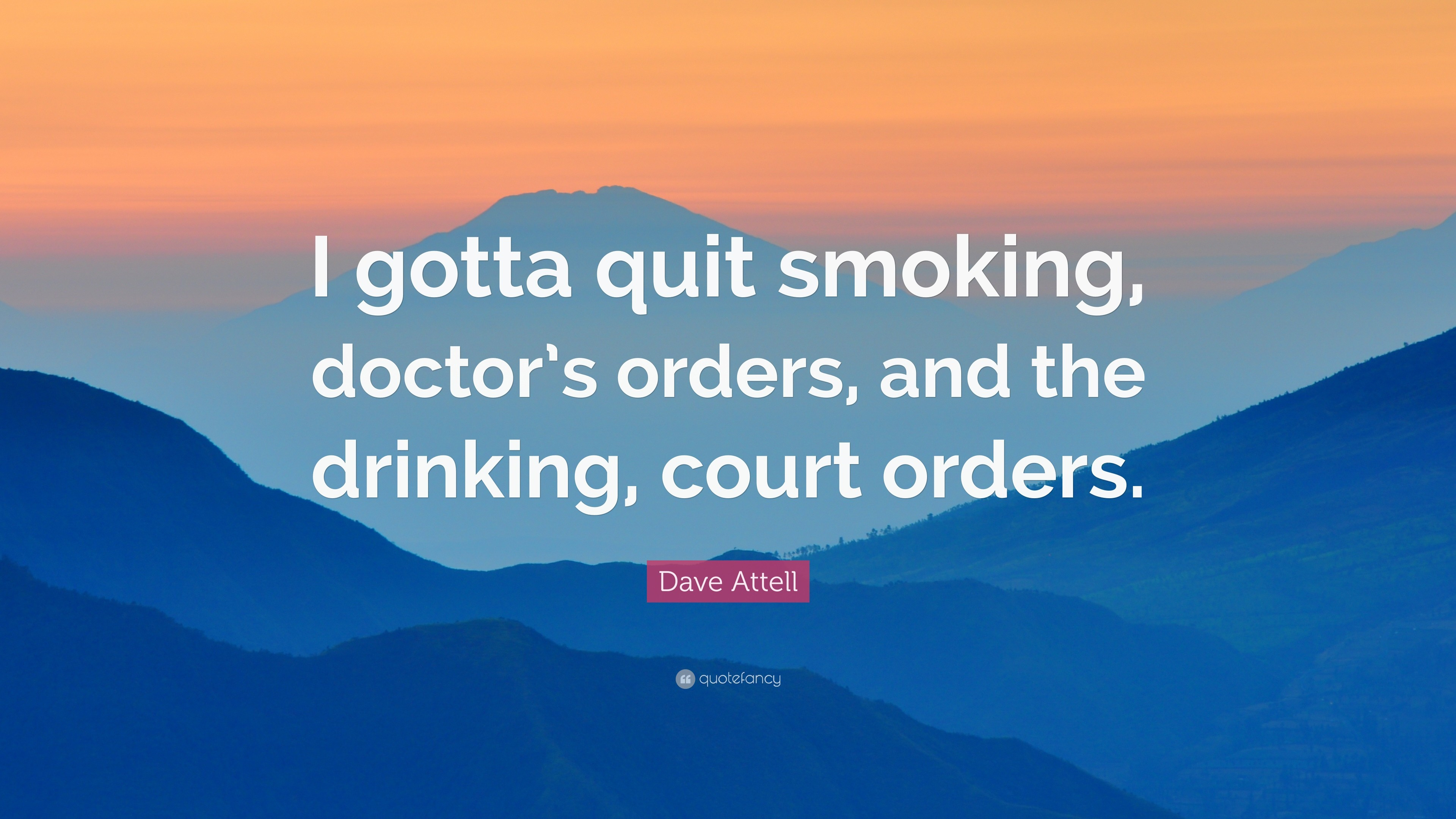 "3840x2160 Dave Attell Quote: ""I gotta quit smoking, doctor's orders, and the drinking"