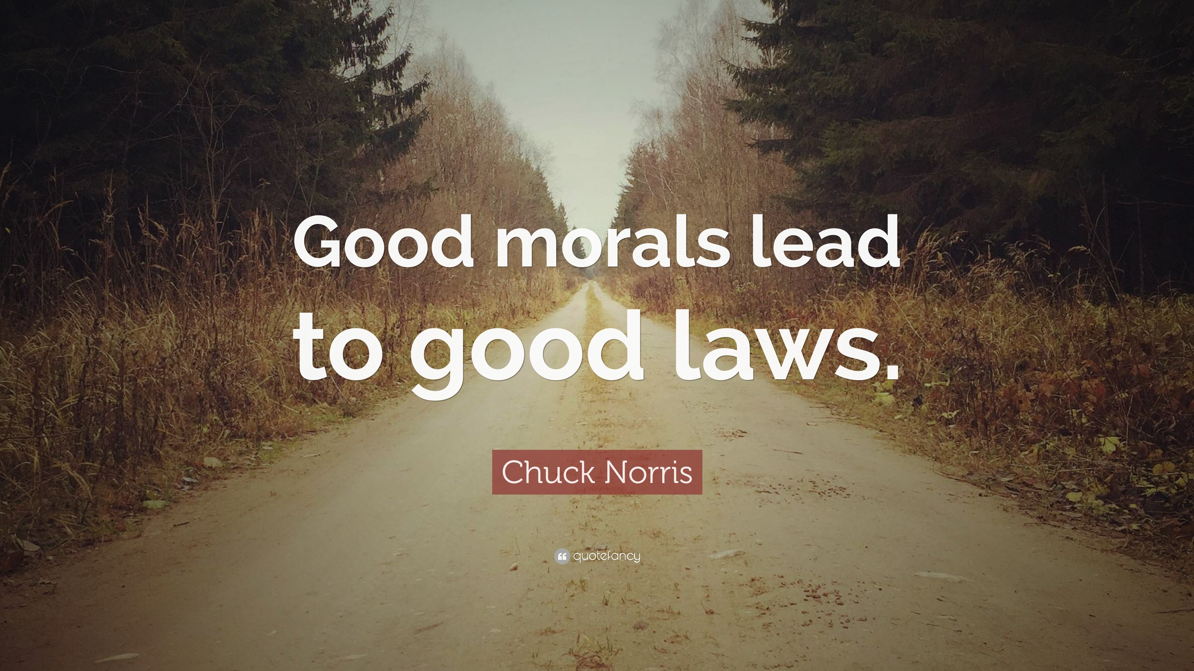 "3840x2160 Chuck Norris Quote: ""Good morals lead to good laws."""