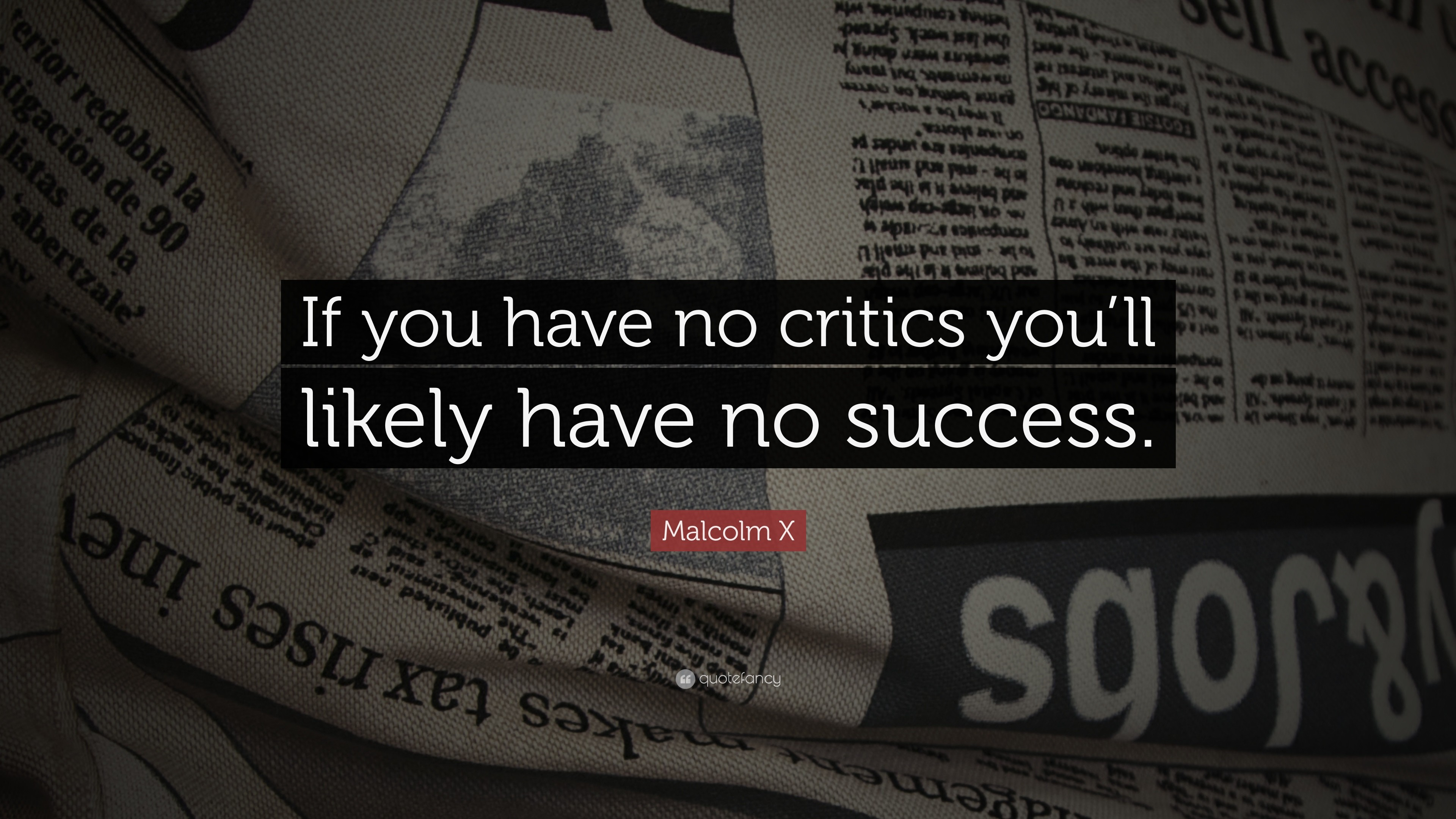 "3840x2160 Malcolm X Quote: ""If you have no critics you'll likely have no"