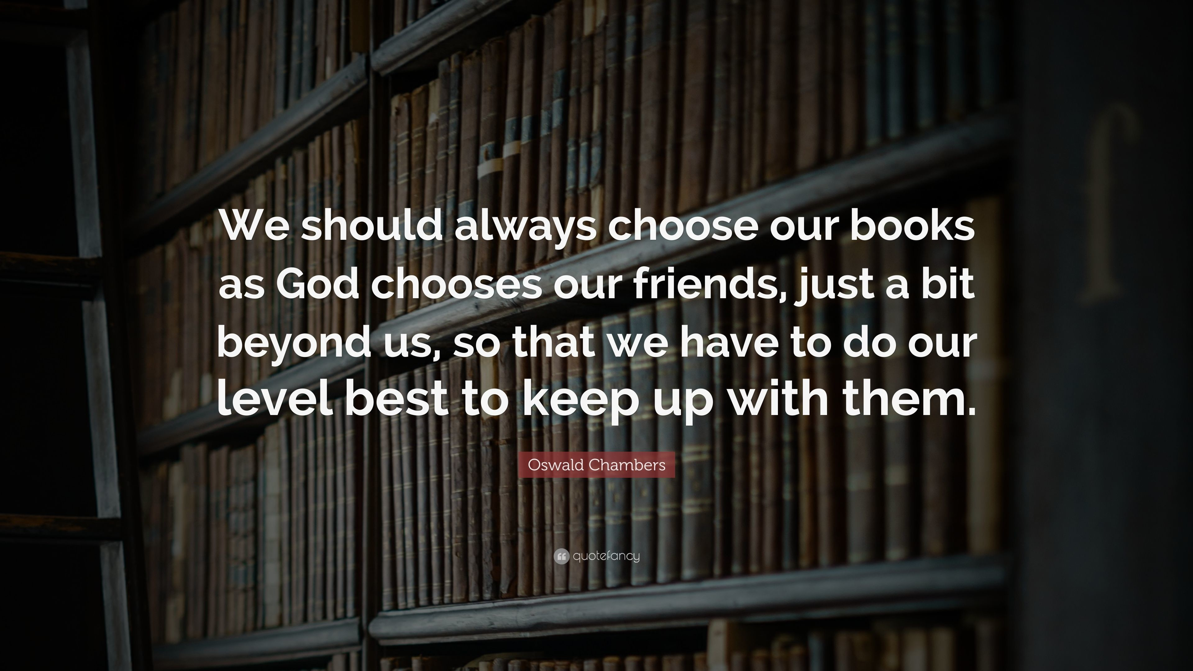 "3840x2160 Oswald Chambers Quote: ""We should always choose our books as God chooses  our friends"