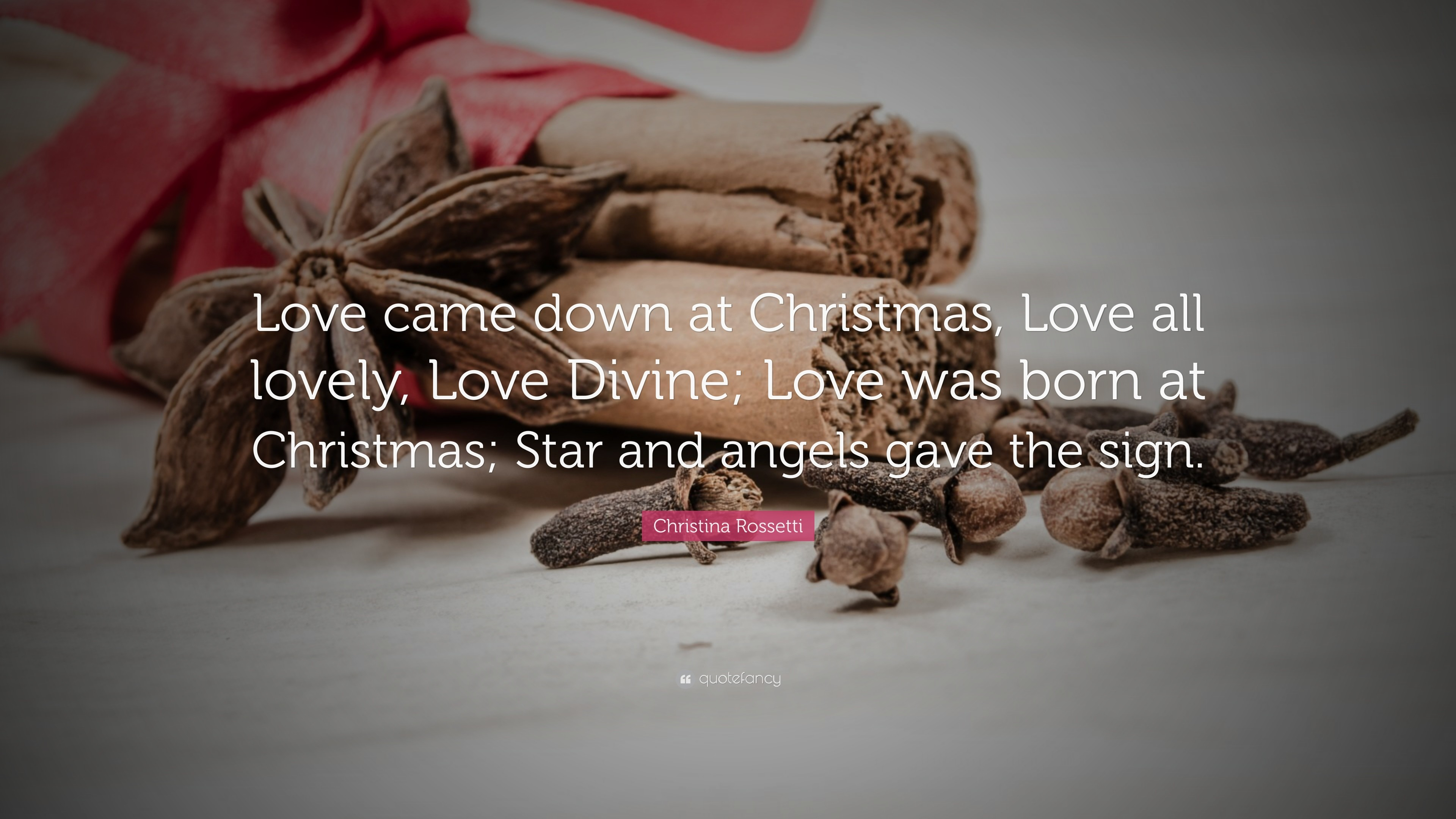 "3840x2160 Christina Rossetti Quote: ""Love came down at Christmas, Love all lovely,  Love"