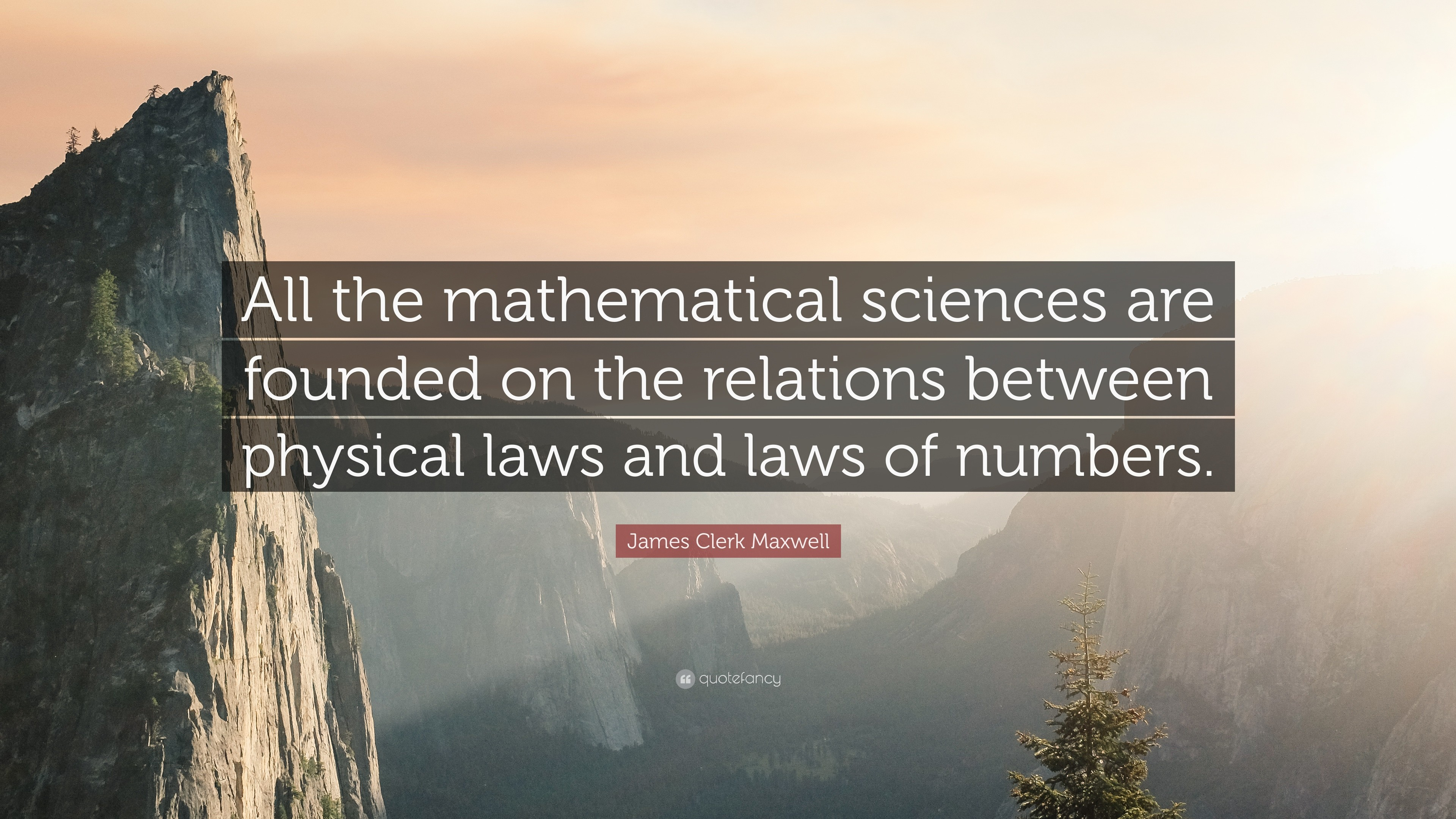 "3840x2160 James Clerk Maxwell Quote: ""All the mathematical sciences are founded on  the relations between"