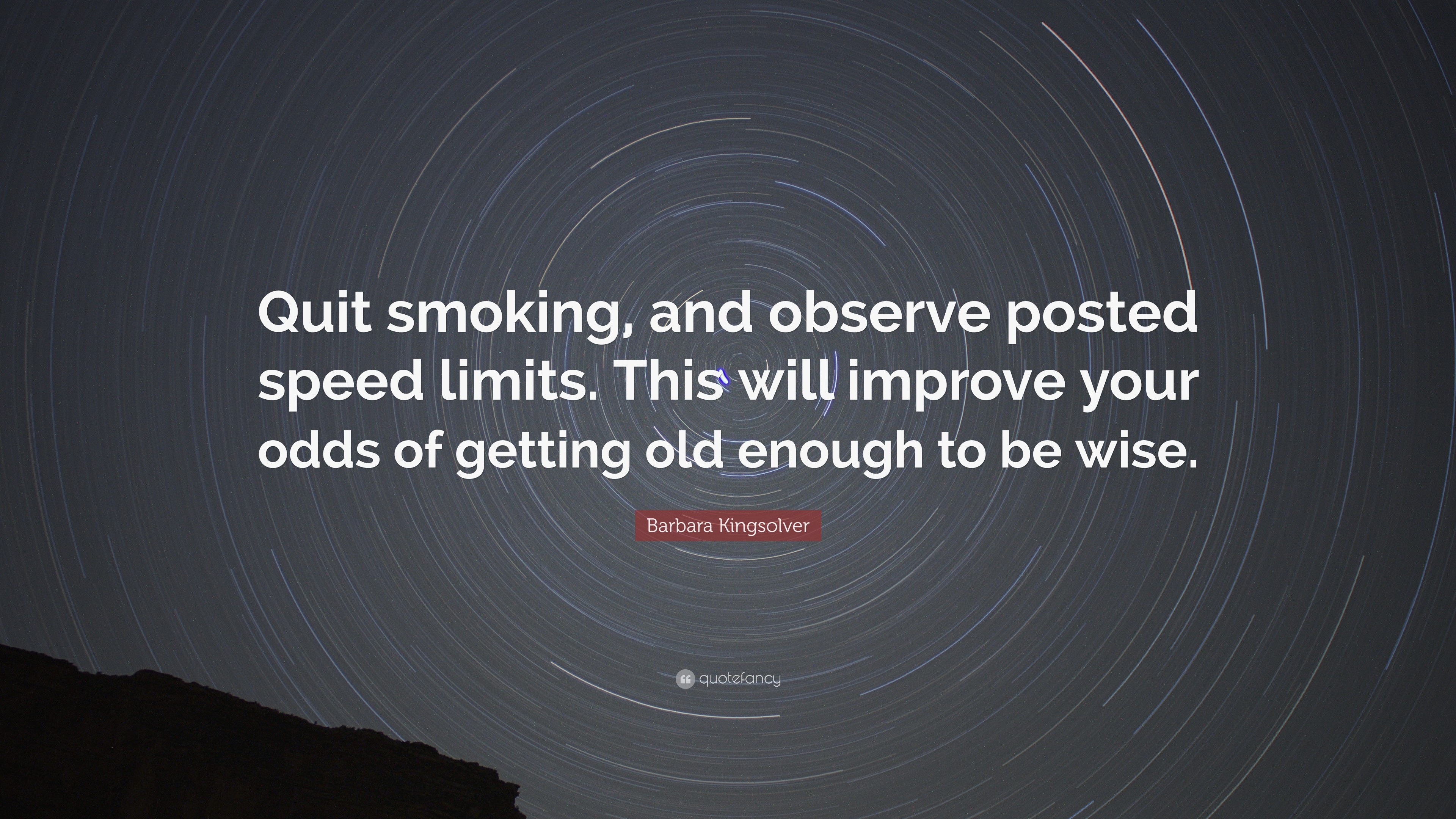 "3840x2160 Barbara Kingsolver Quote: ""Quit smoking, and observe posted speed limits.  This will"