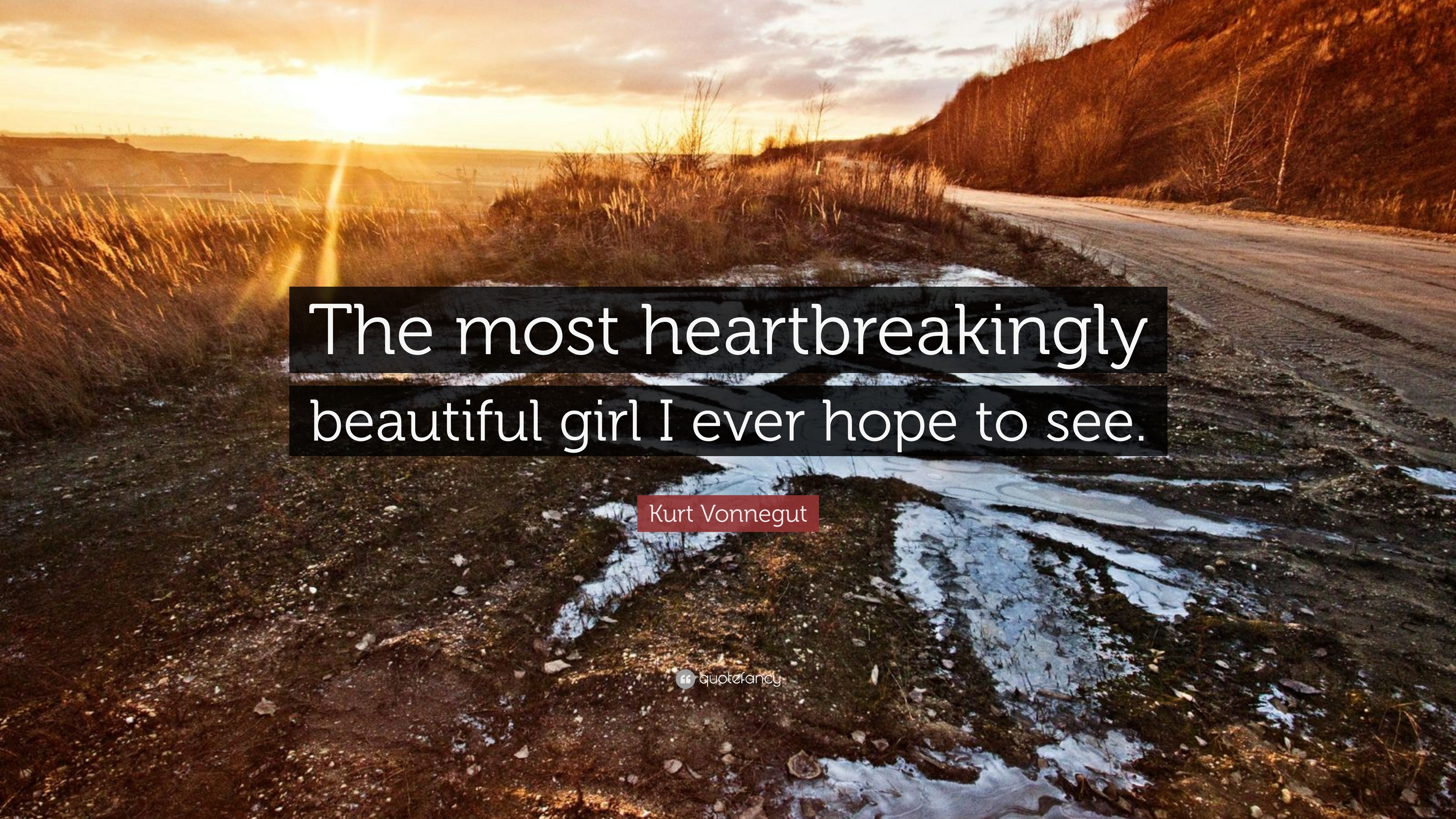 "3840x2160 Kurt Vonnegut Quote: ""The most heartbreakingly beautiful girl I ever hope  to see."