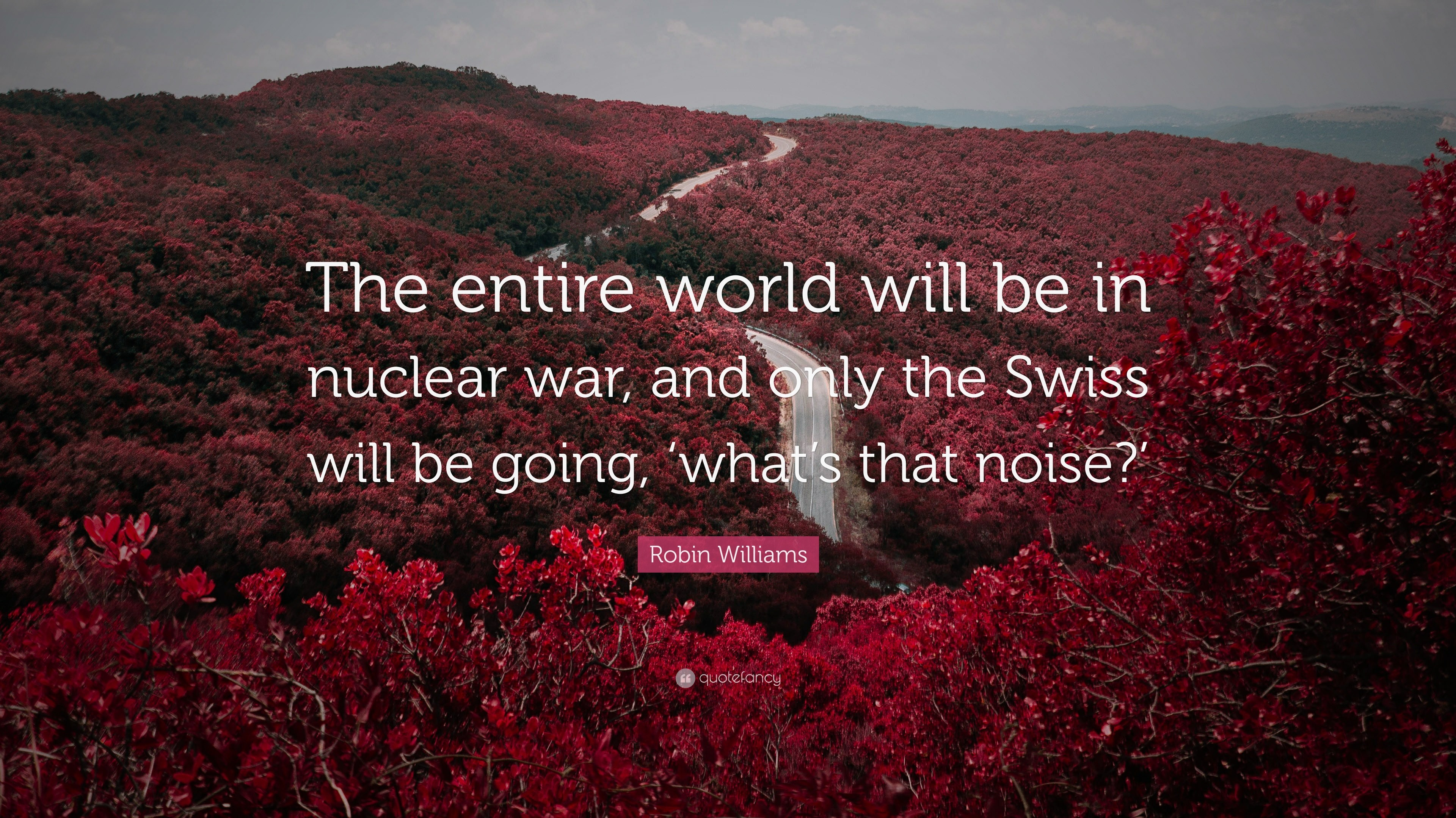 "3840x2160 Robin Williams Quote: ""The entire world will be in nuclear war, and only"