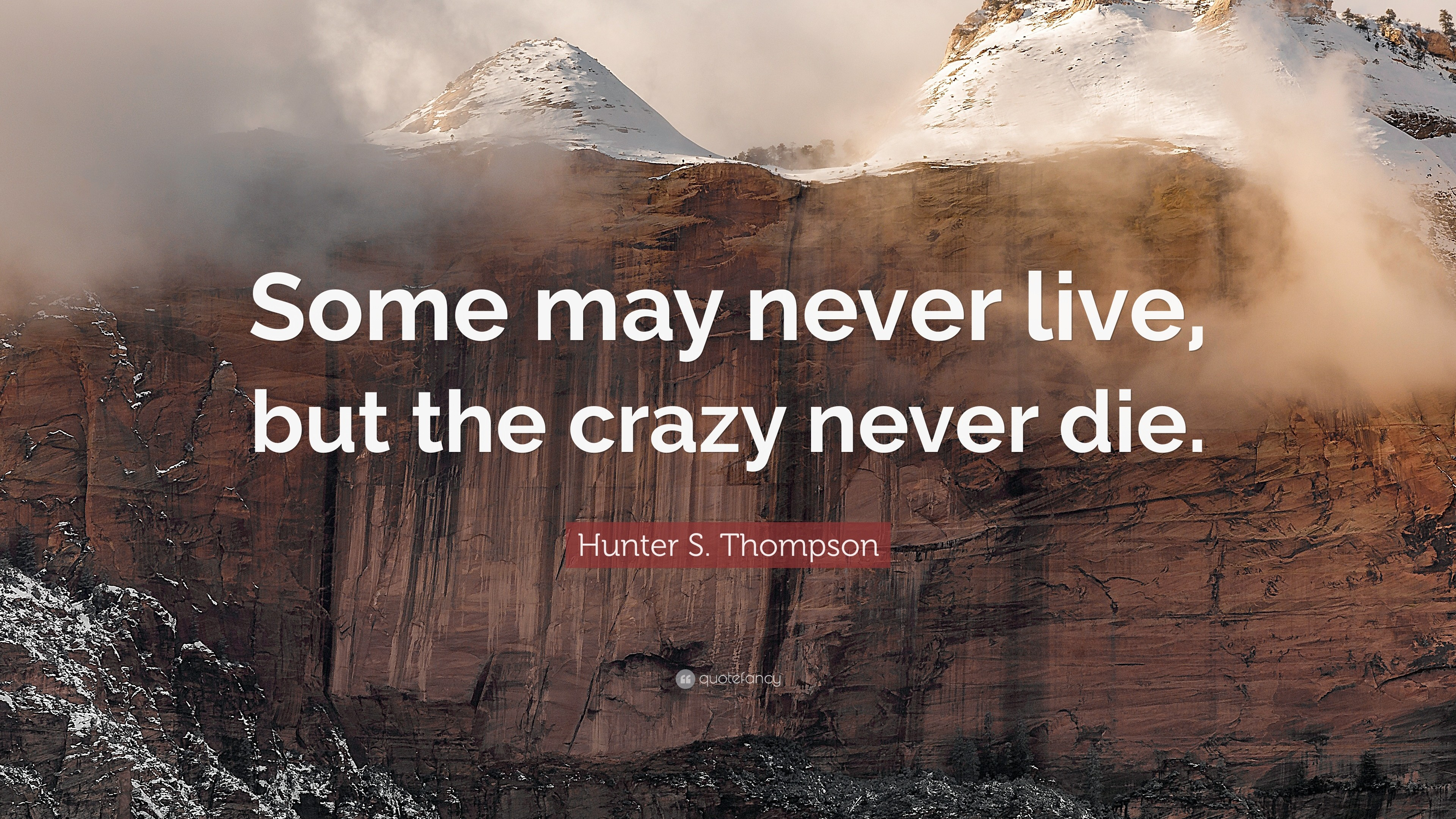 "3840x2160 Hunter S. Thompson Quote: ""Some may never live, but the crazy never"