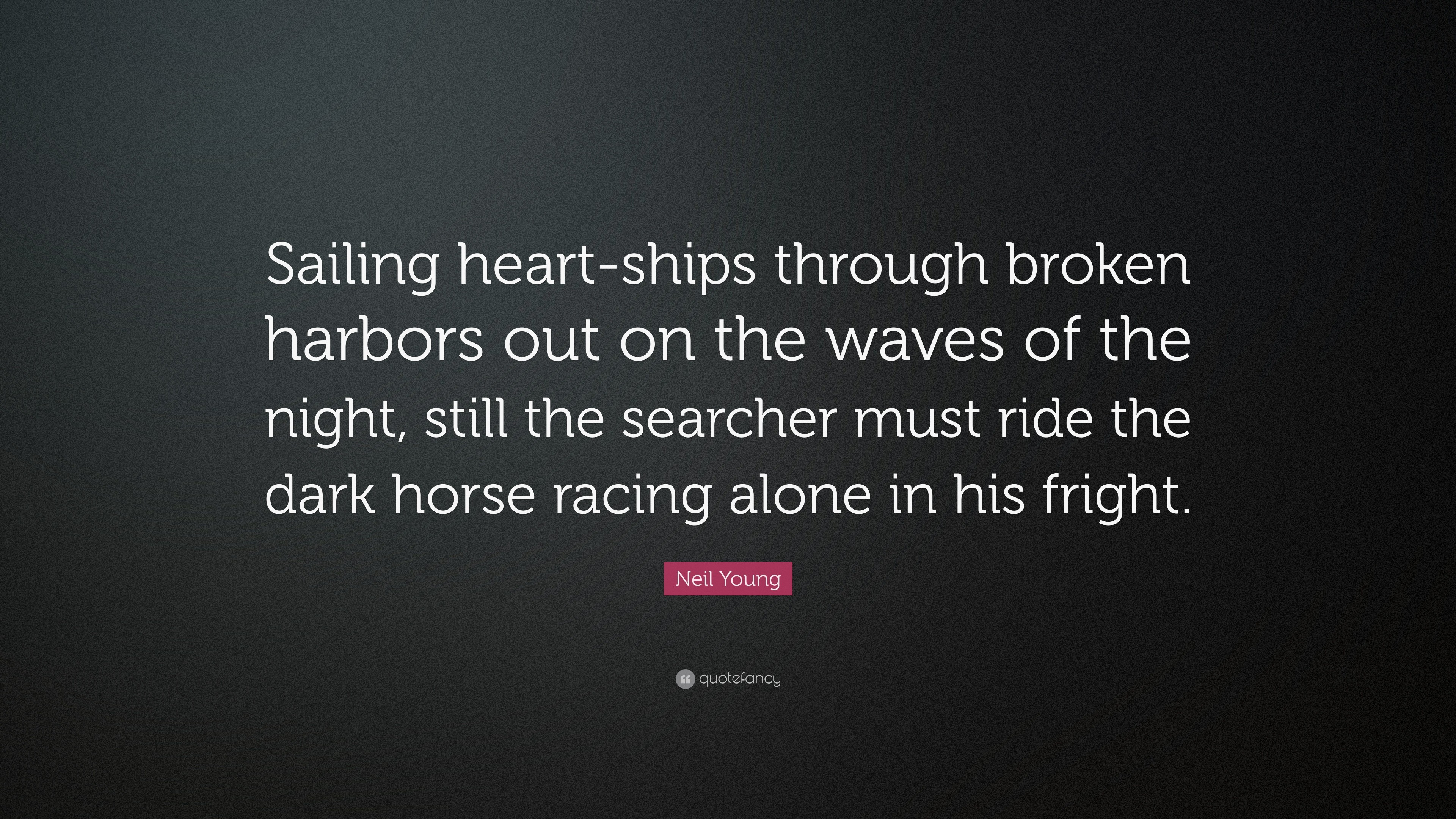 "3840x2160 Neil Young Quote: ""Sailing heart-ships through broken harbors out on the  waves"