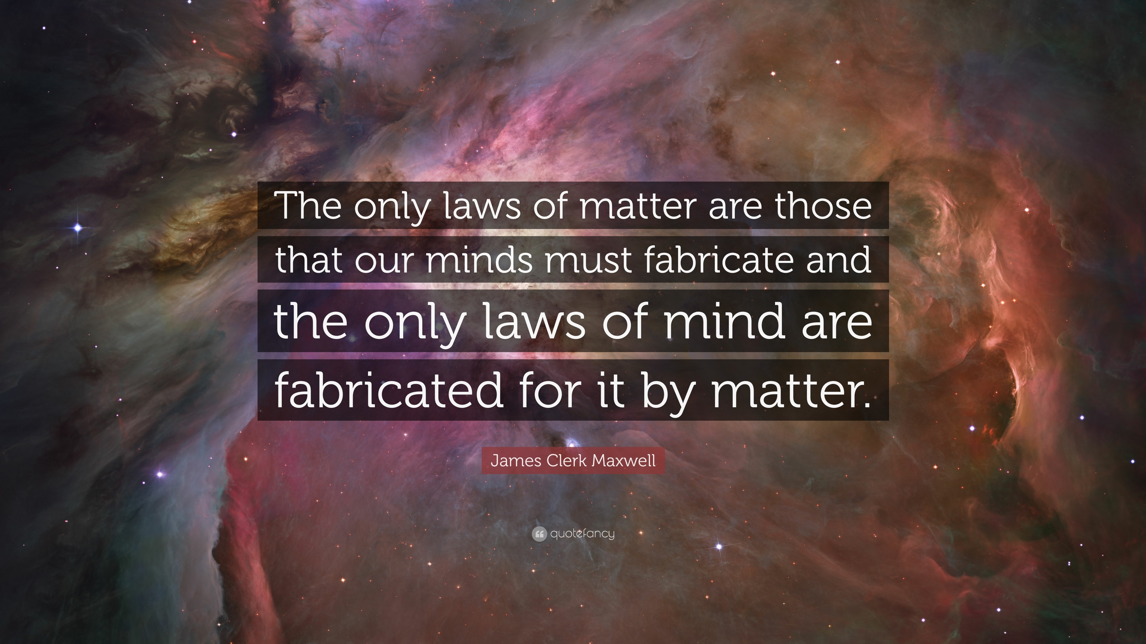 "3840x2160 James Clerk Maxwell Quote: ""The only laws of matter are those that our minds"