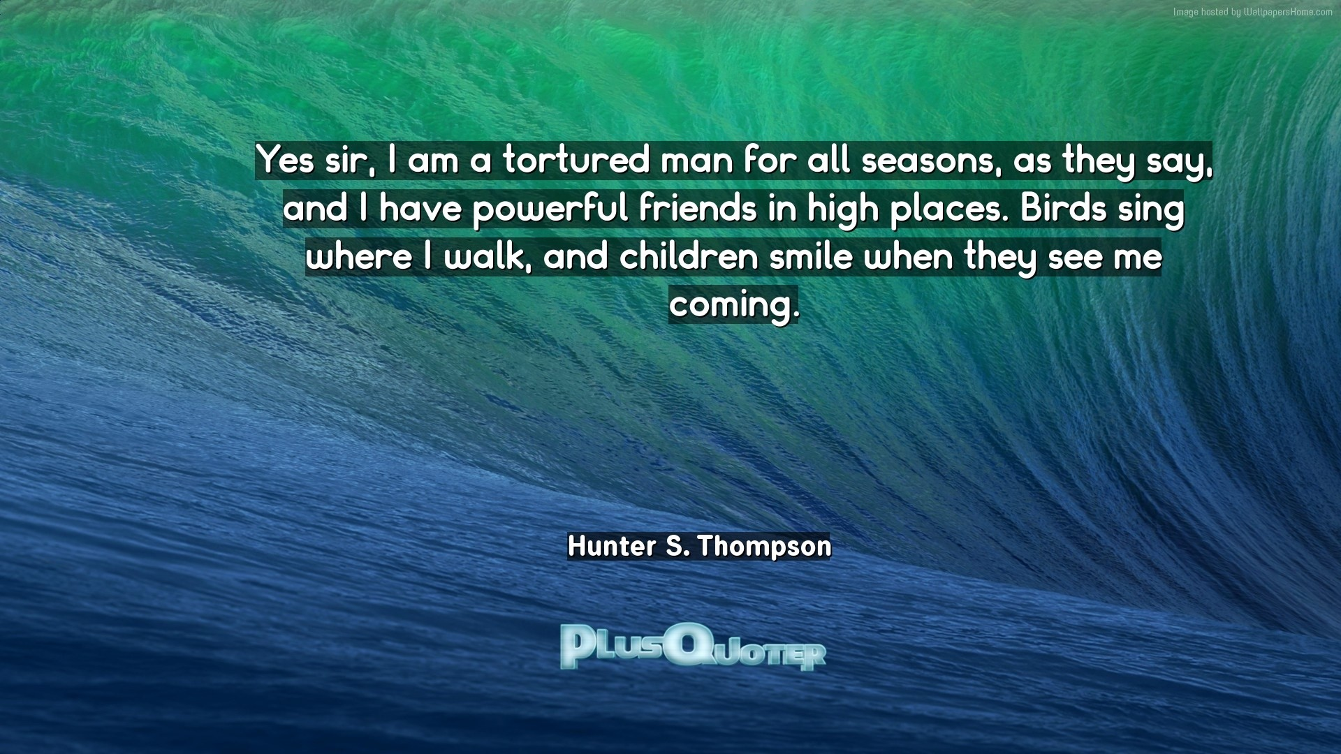 "1920x1080 Download Wallpaper with inspirational Quotes- ""Yes sir, I am a tortured man  for"