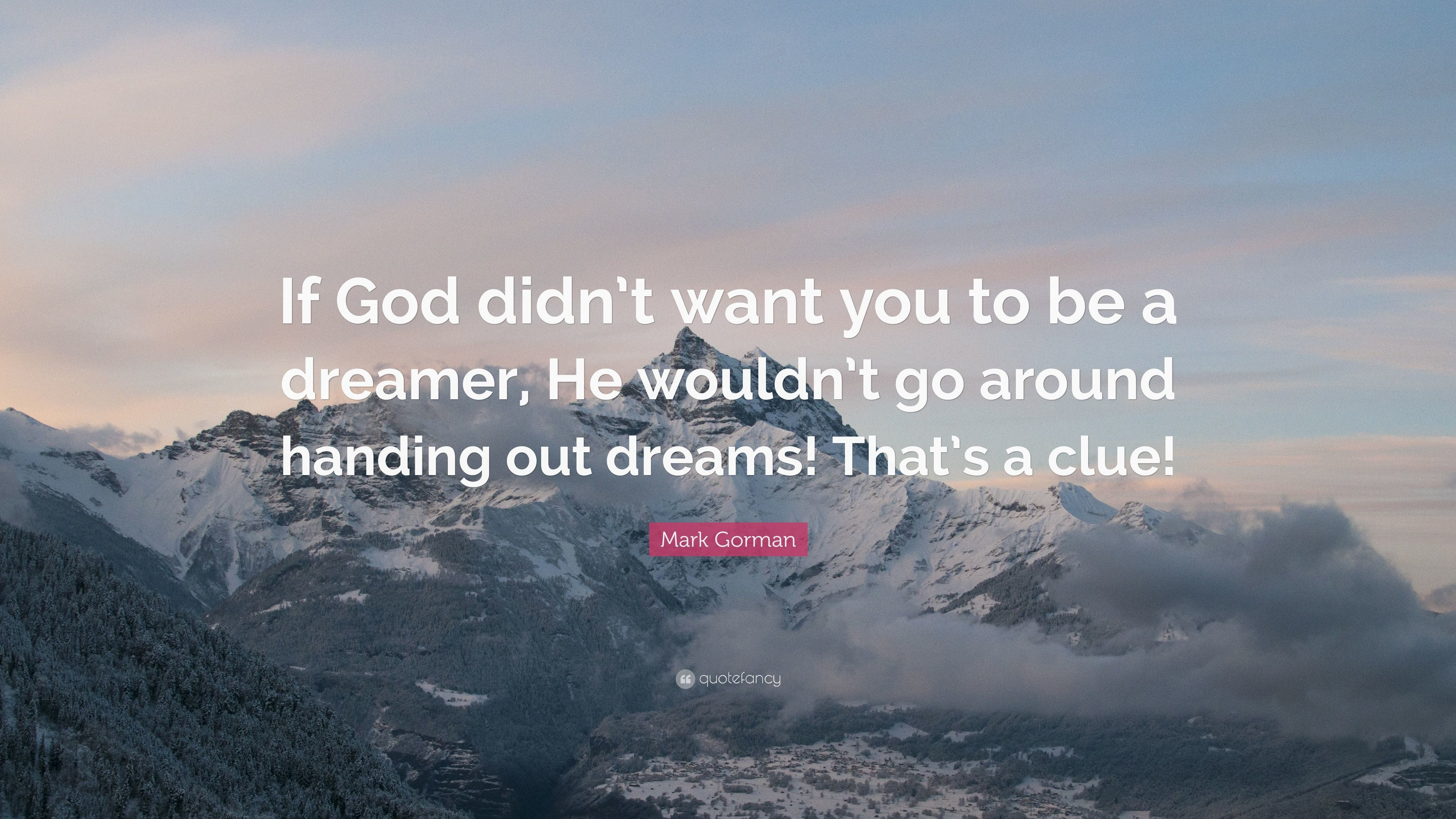 "3840x2160 Mark Gorman Quote: ""If God didn't want you to be a dreamer"