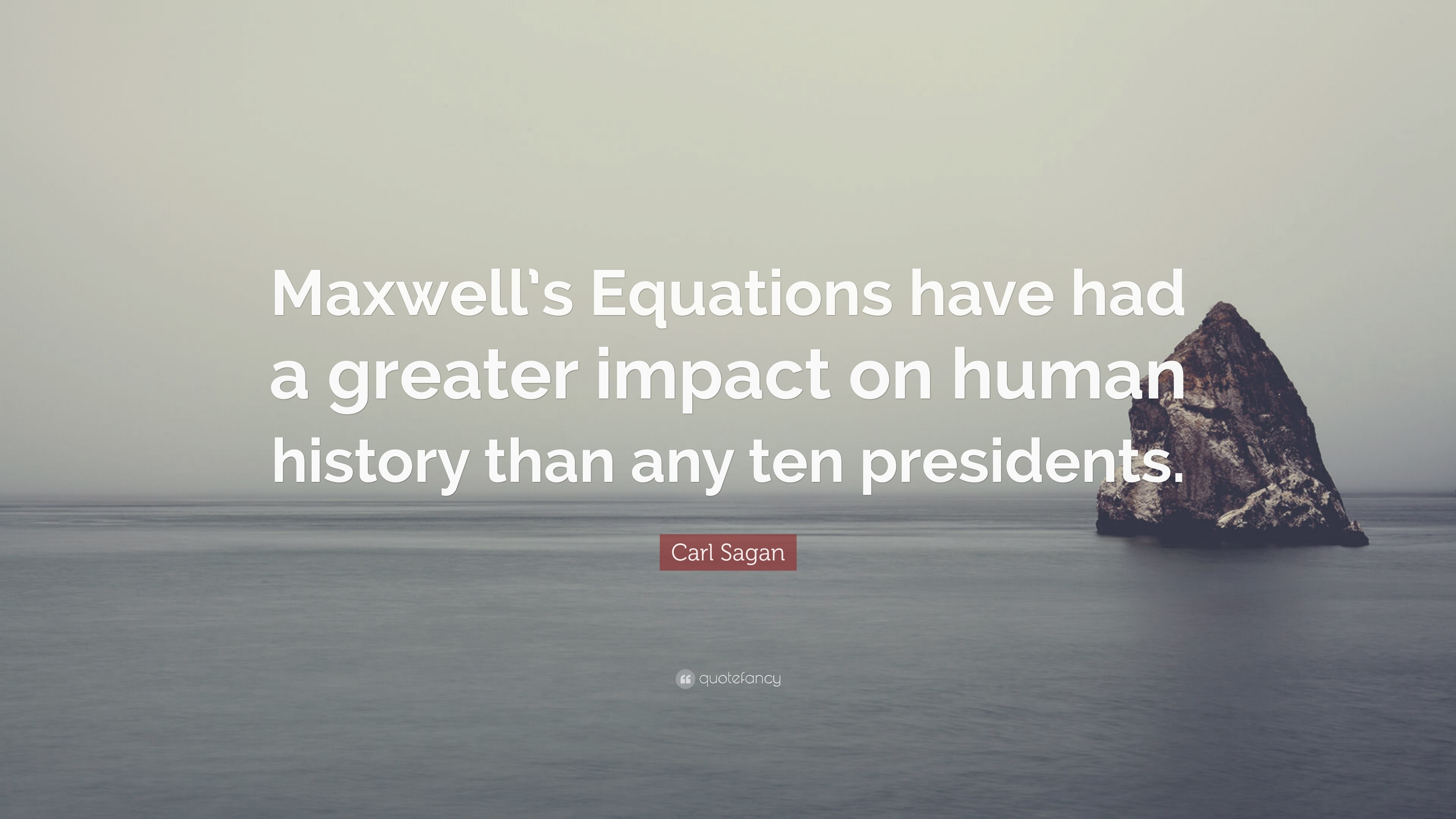 "3840x2160 Carl Sagan Quote: ""Maxwell's Equations have had a greater impact on human  history than"