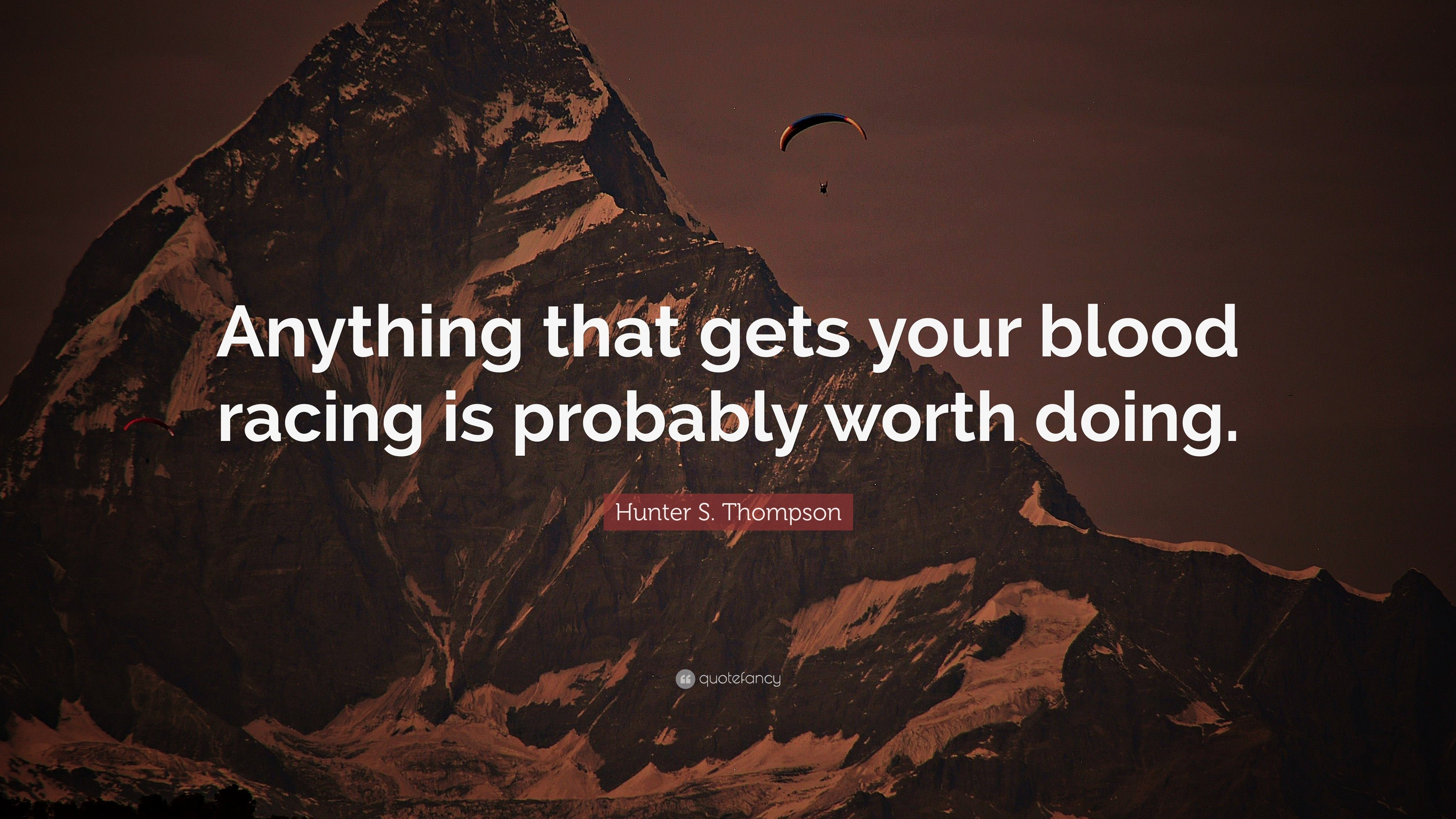"3840x2160 Hunter S. Thompson Quote: ""Anything that gets your blood racing is probably  worth"