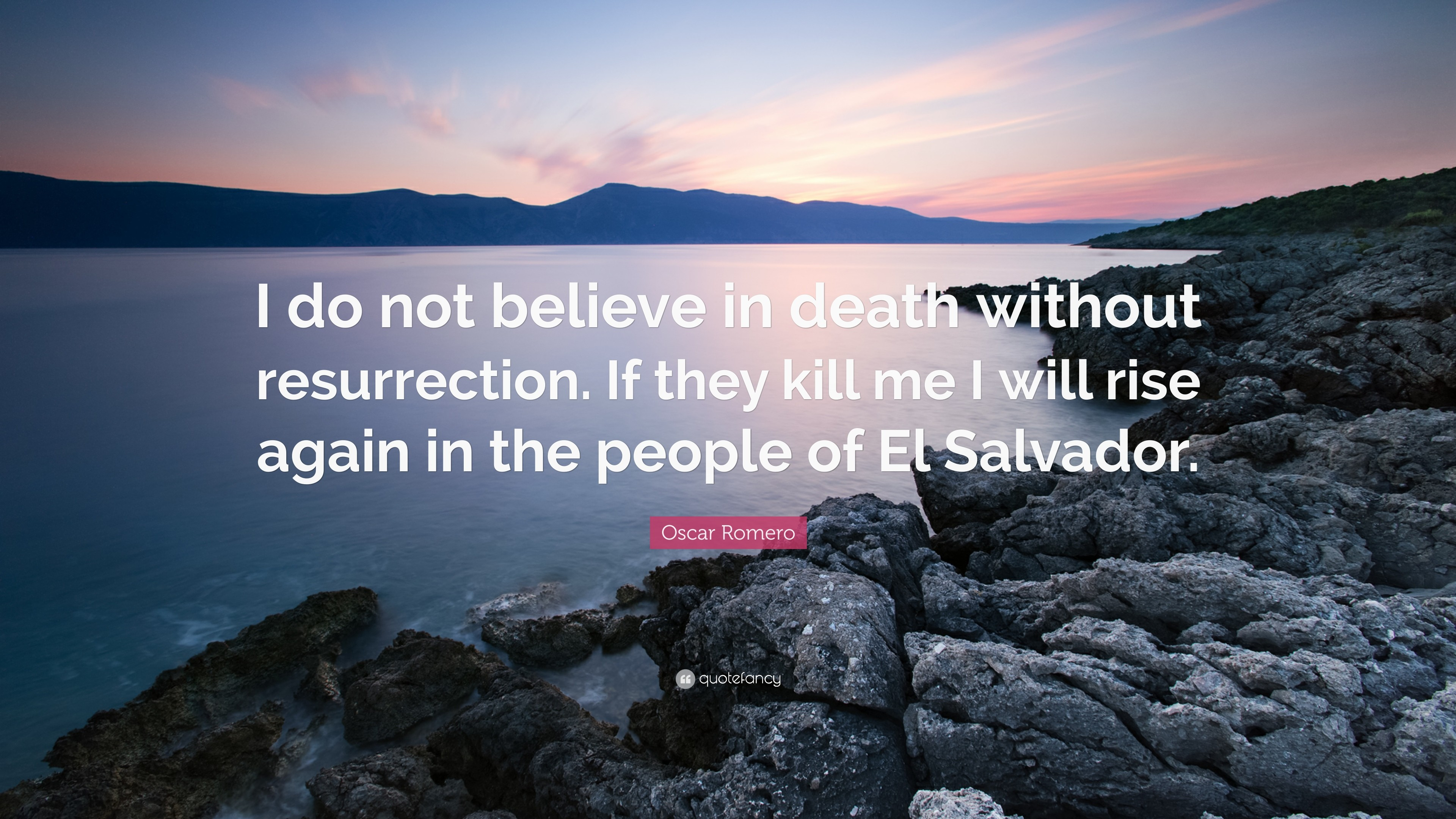 "3840x2160 Oscar Romero Quote: ""I do not believe in death without resurrection. If they"