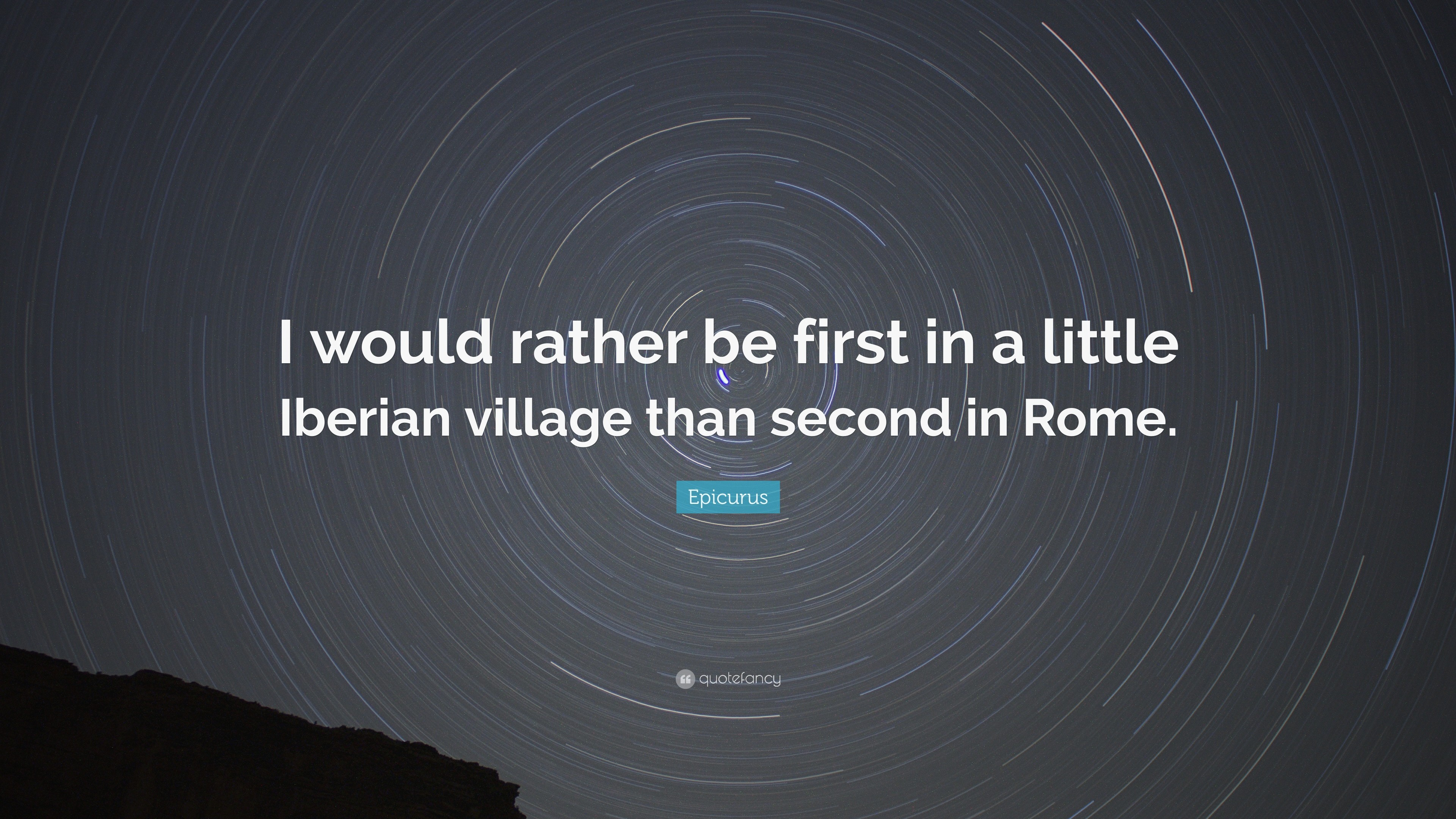 "3840x2160 Epicurus Quote: ""I would rather be first in a little Iberian village than  second"