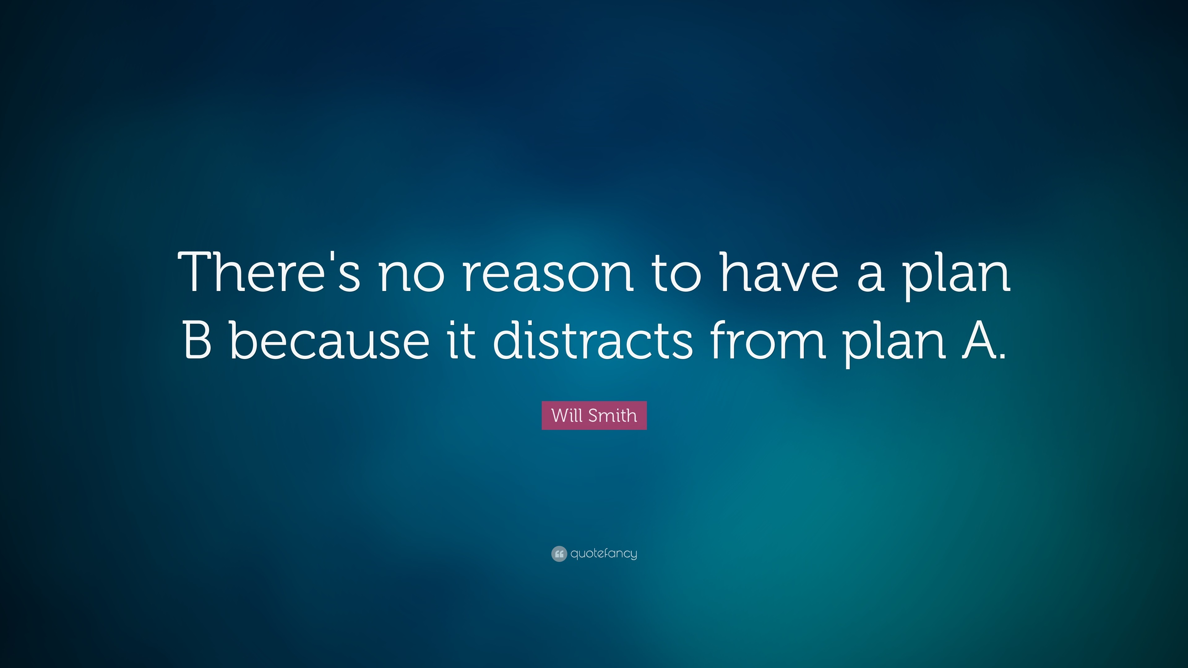 "3840x2160 Will Smith Quote: ""There's no reason to have a plan B because it distracts"
