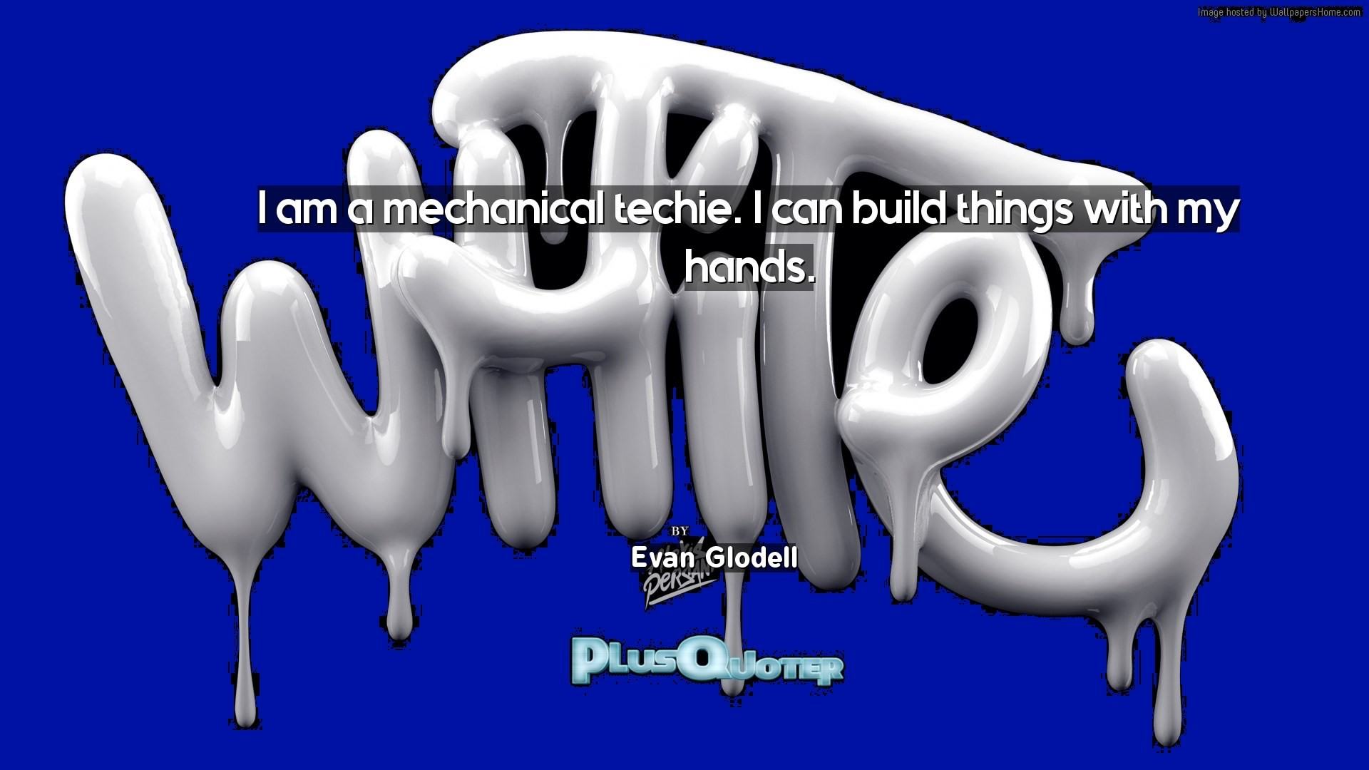 "1920x1080 Download Wallpaper with inspirational Quotes- ""I am a mechanical techie. I  can build"
