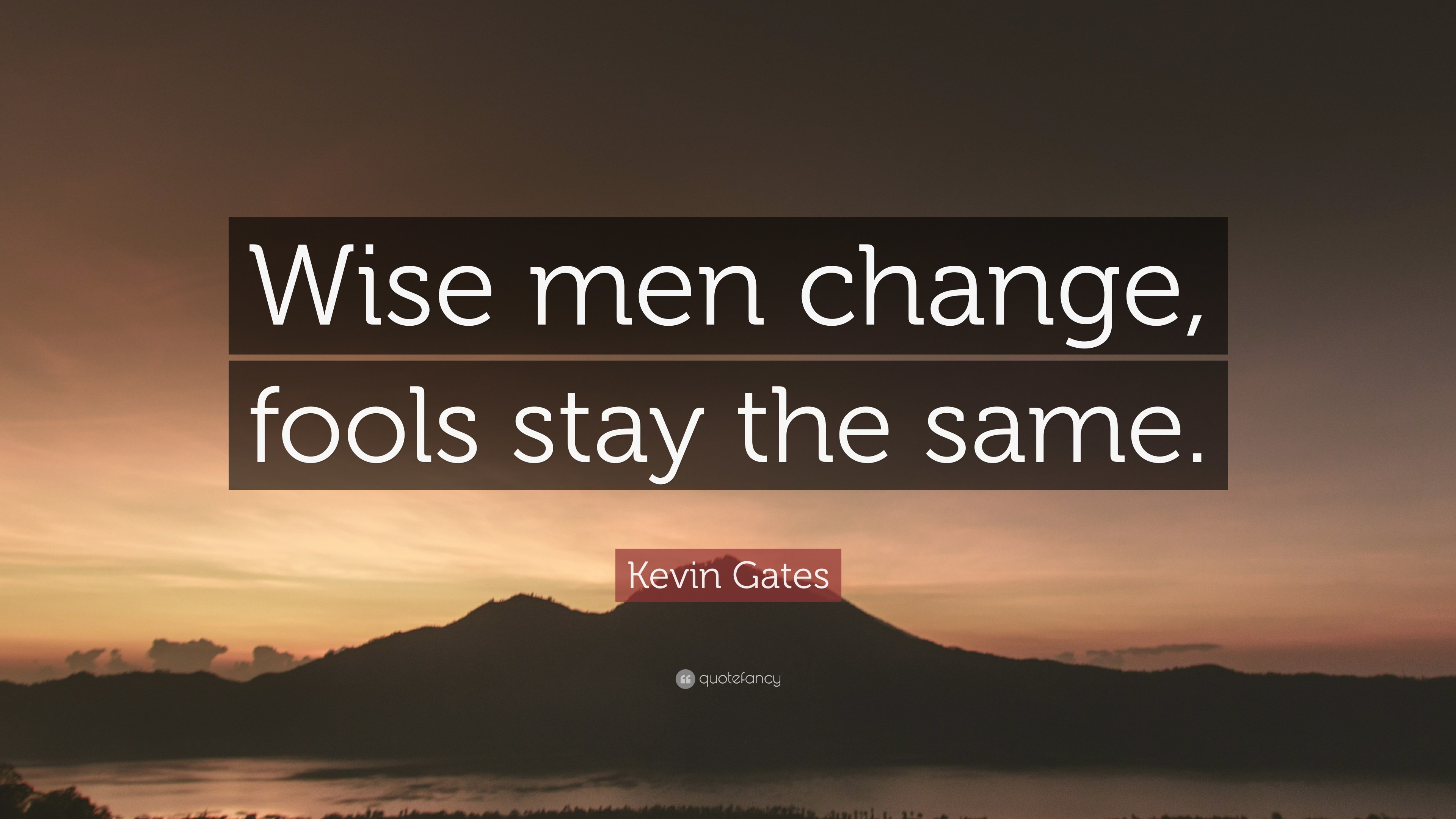 Res: 3840x2160, Kevin Gates Quote Wise Men Change Fools Stay The Same