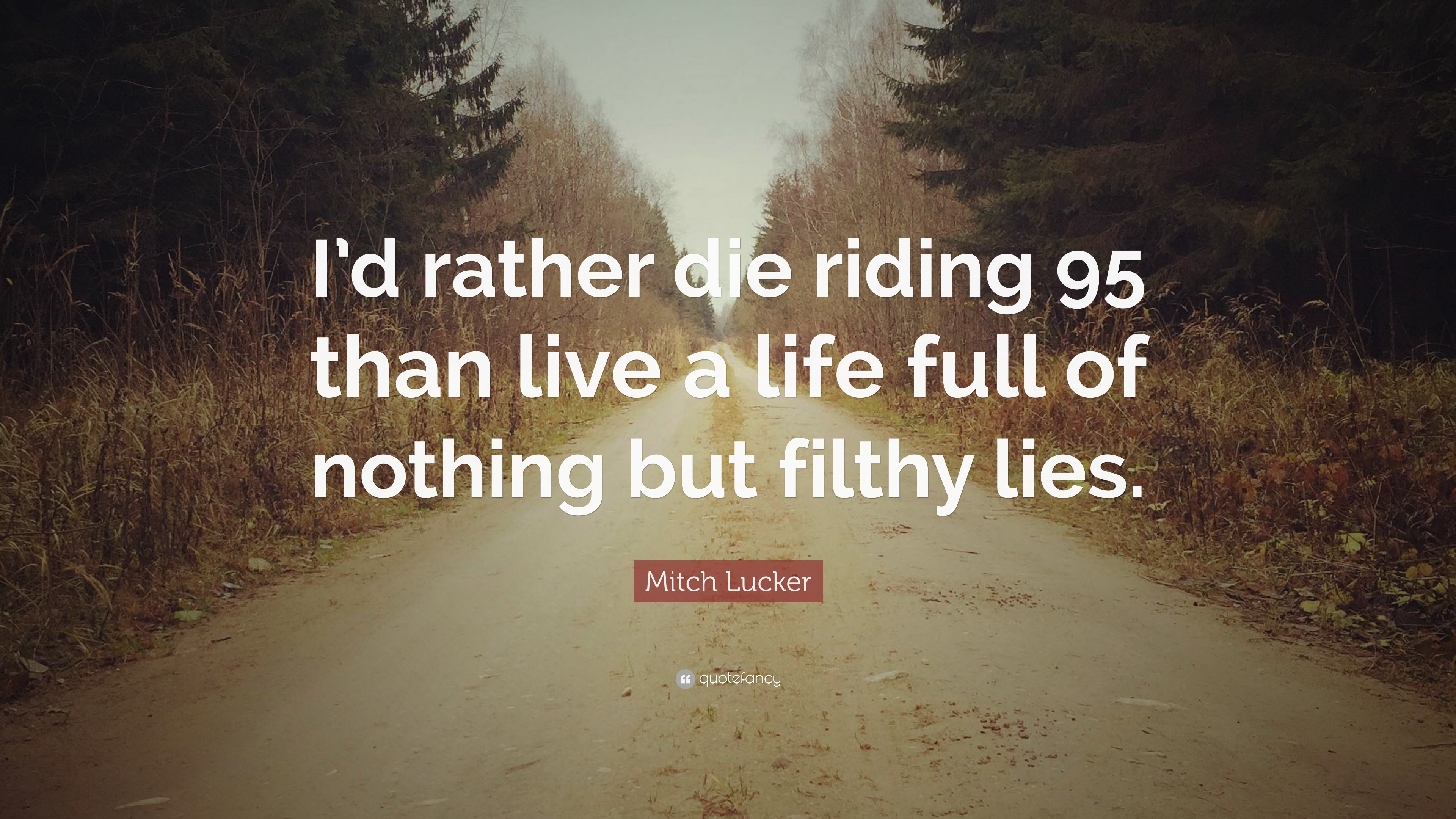 "3840x2160 Mitch Lucker Quote: ""I'd rather die riding 95 than live a life"