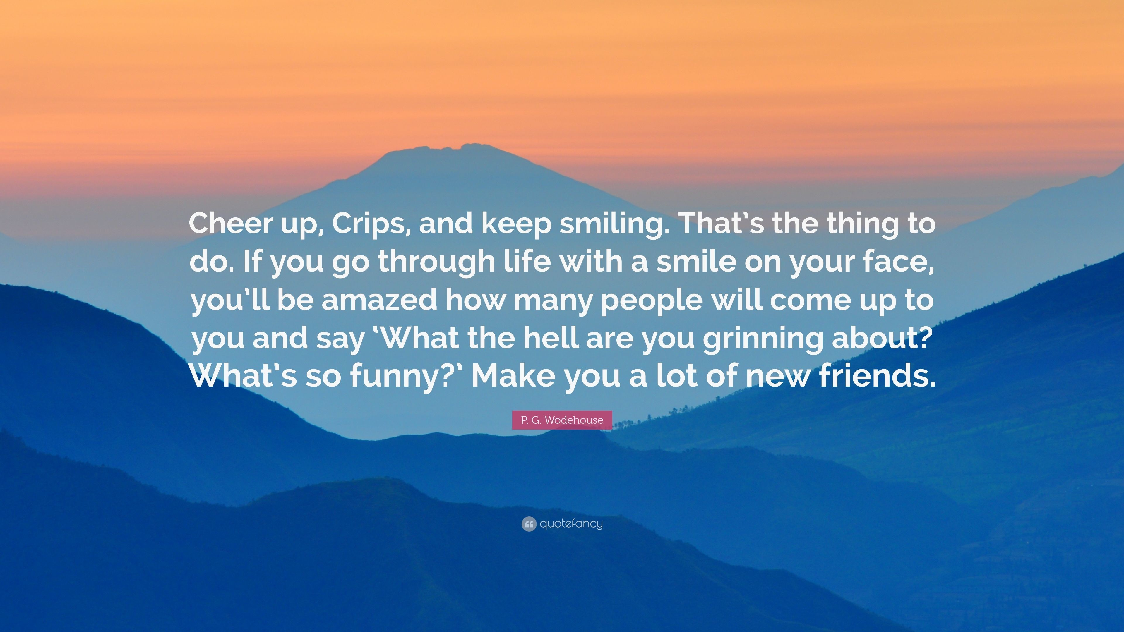"3840x2160 P. G. Wodehouse Quote: ""Cheer up, Crips, and keep smiling. That's the"