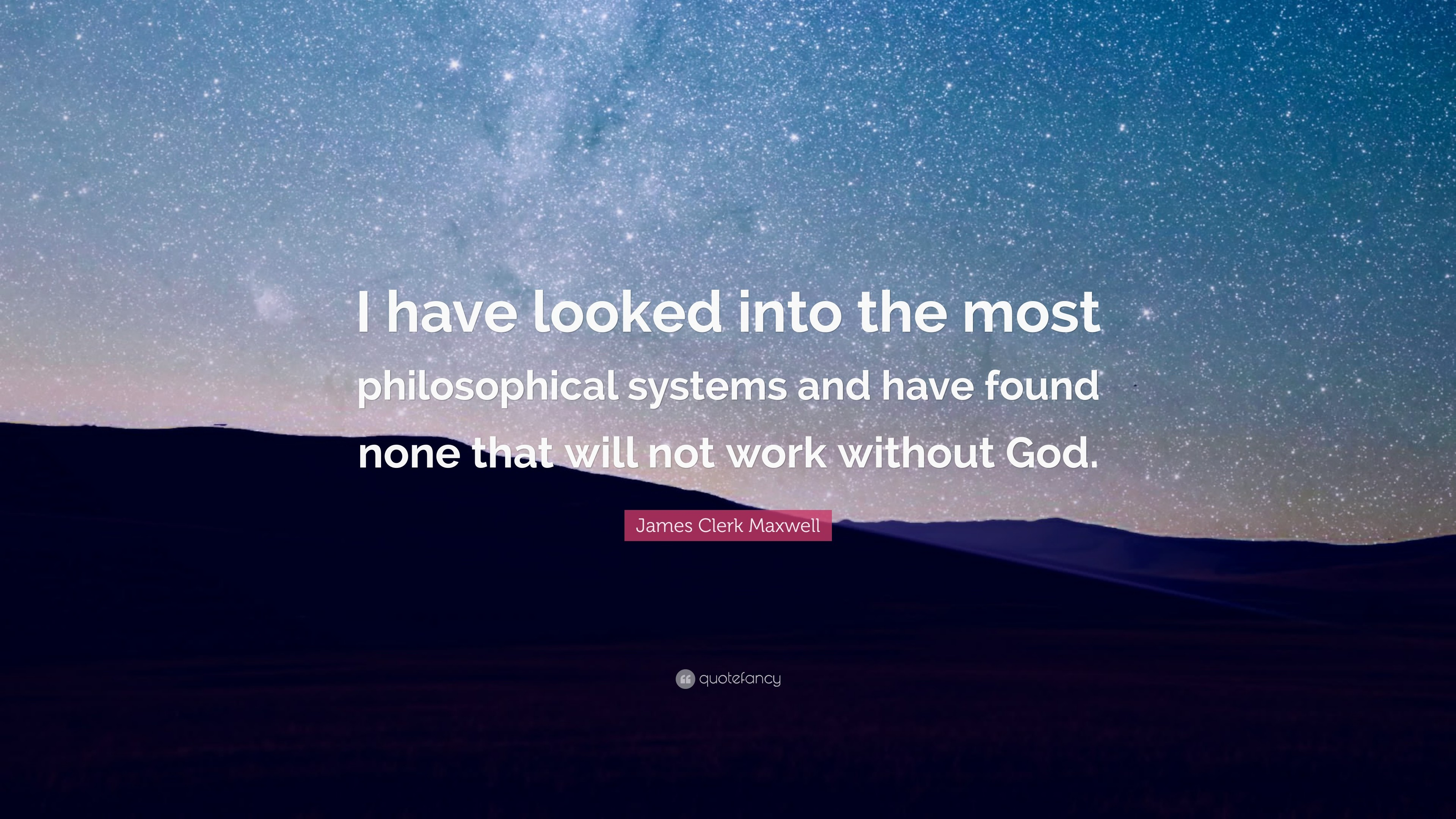 "3840x2160 James Clerk Maxwell Quote: ""I have looked into the most philosophical  systems and have"