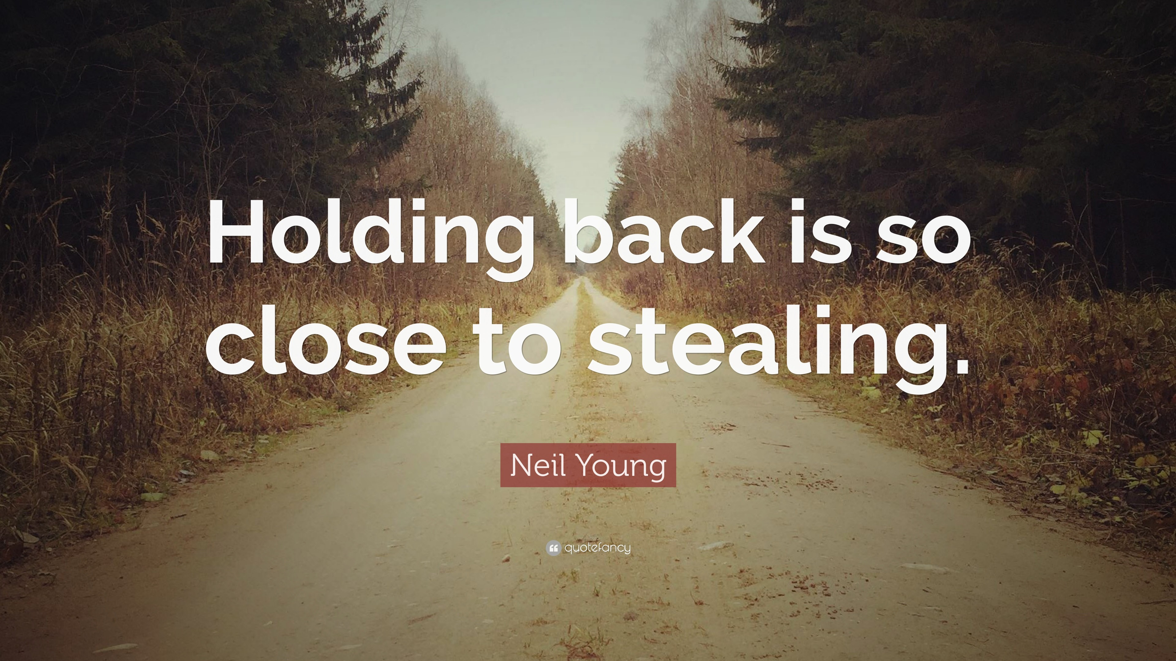 "3840x2160 Neil Young Quote: ""Holding back is so close to stealing."""