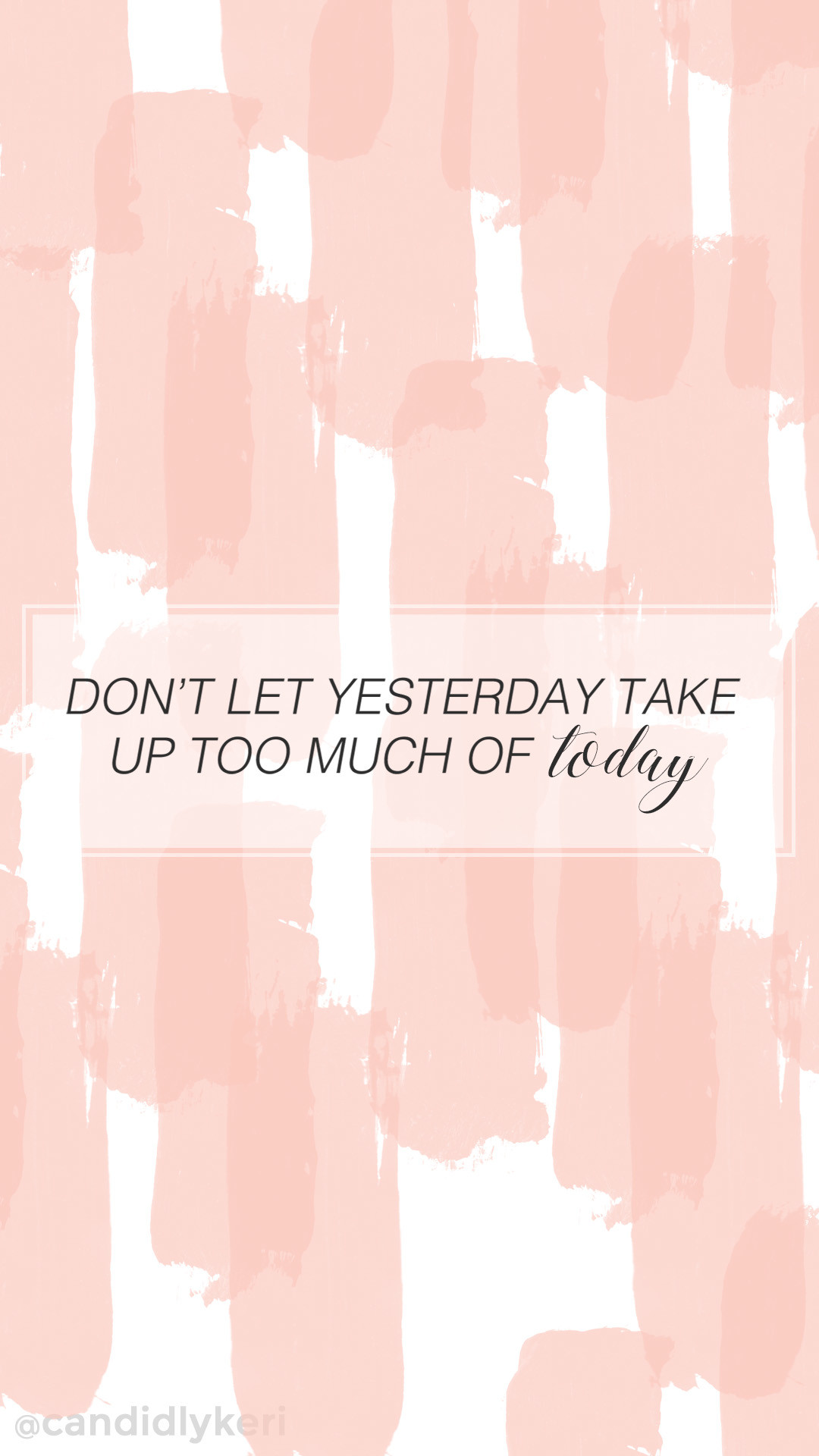 "1080x1920 ""Dont let yesterday take up too much of today"" cute pink stripe quote  inspirational"