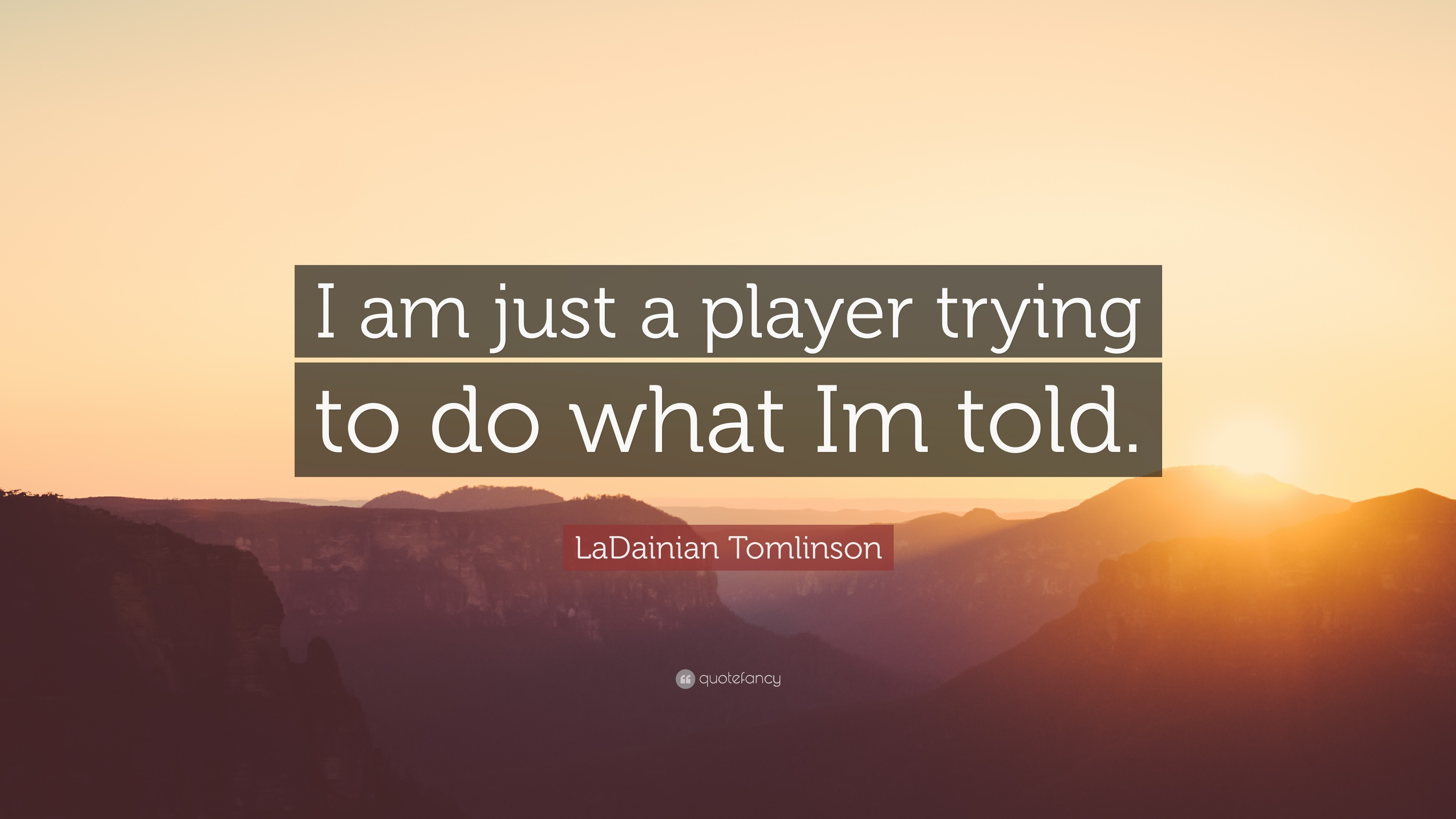 "3840x2160 LaDainian Tomlinson Quote: ""I am just a player trying to do what Im told"