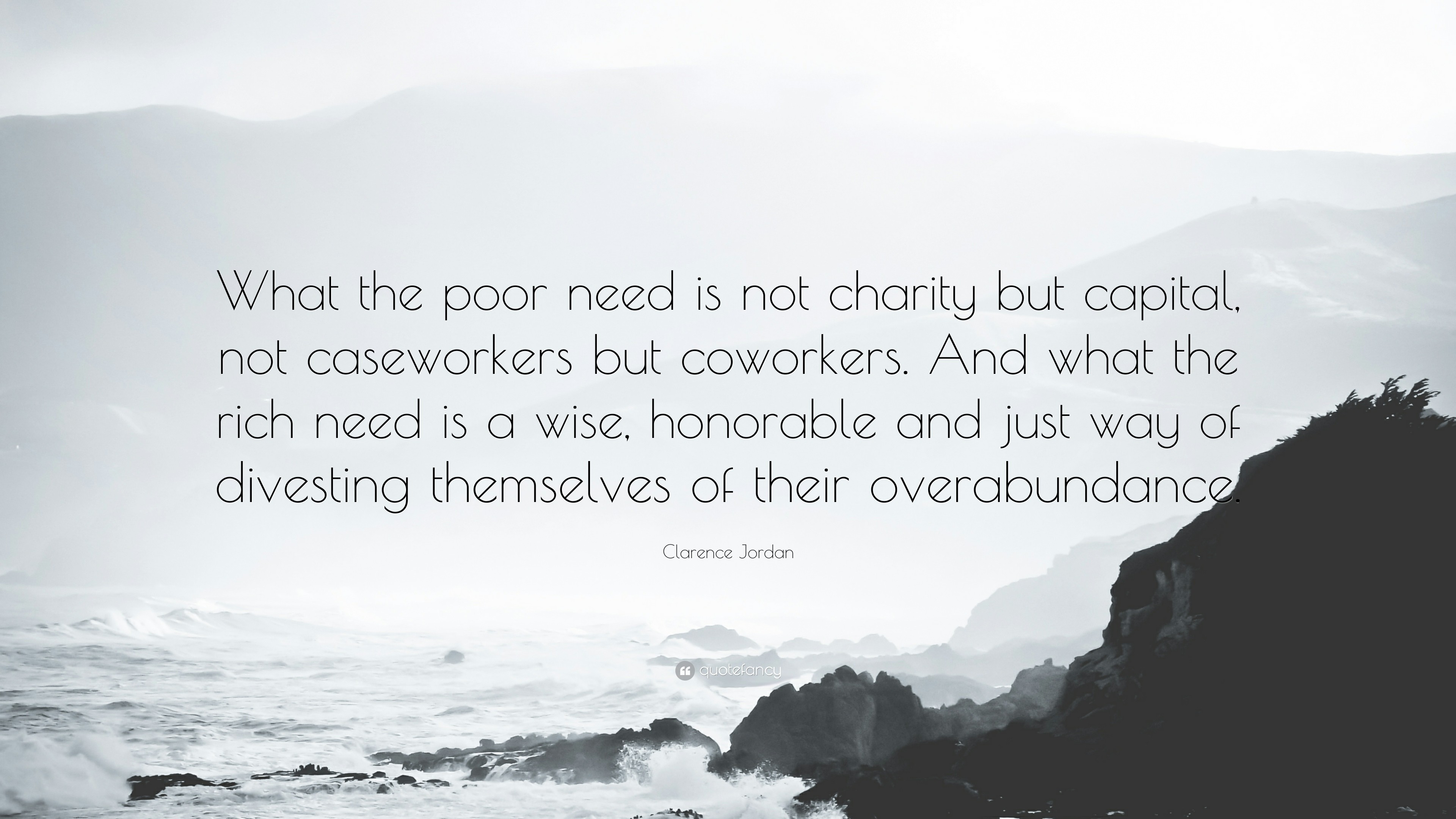 "3840x2160 Clarence Jordan Quote: ""What the poor need is not charity but capital, not"