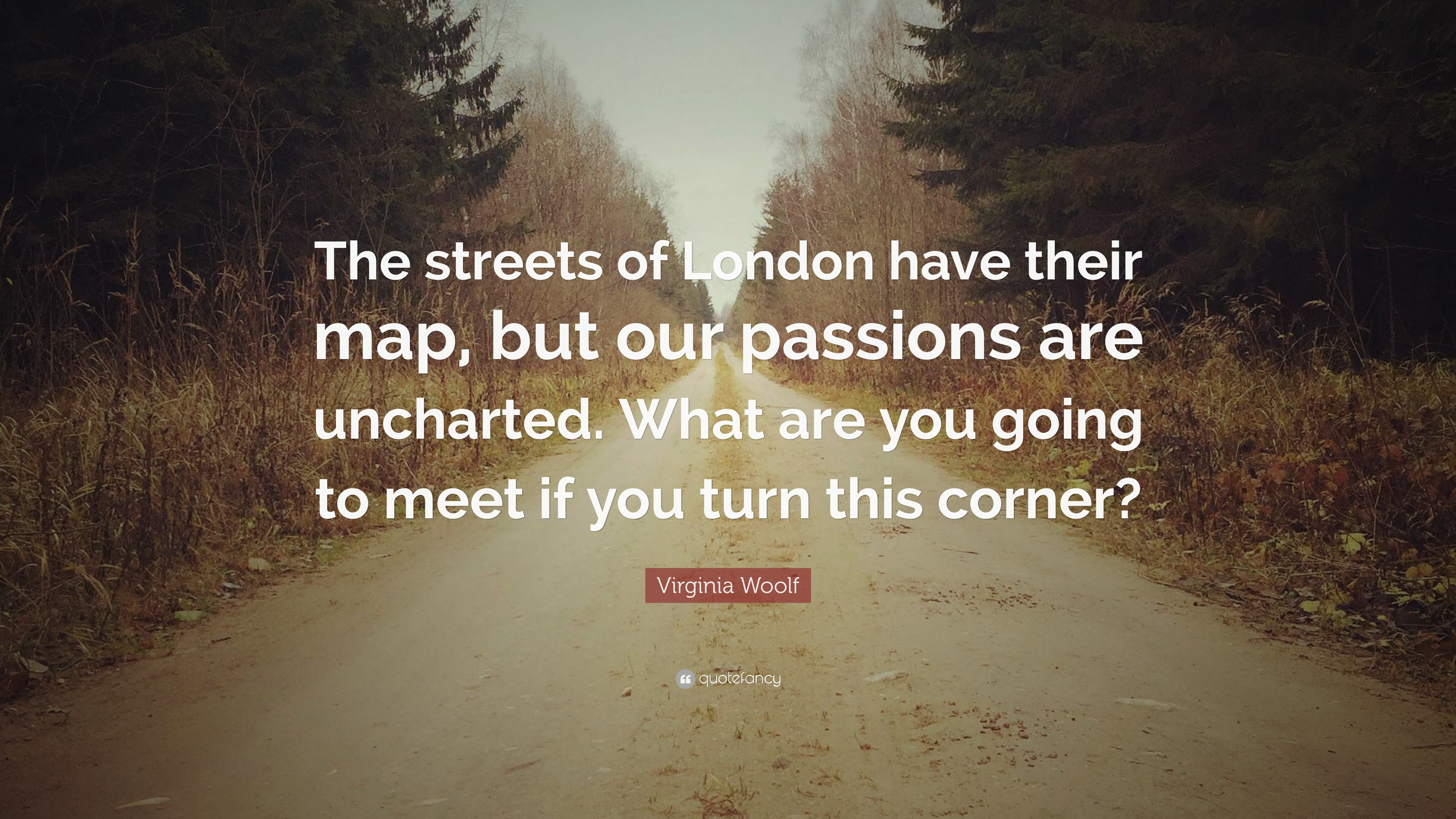 "3840x2160 Virginia Woolf Quote: ""The streets of London have their map, but our  passions"