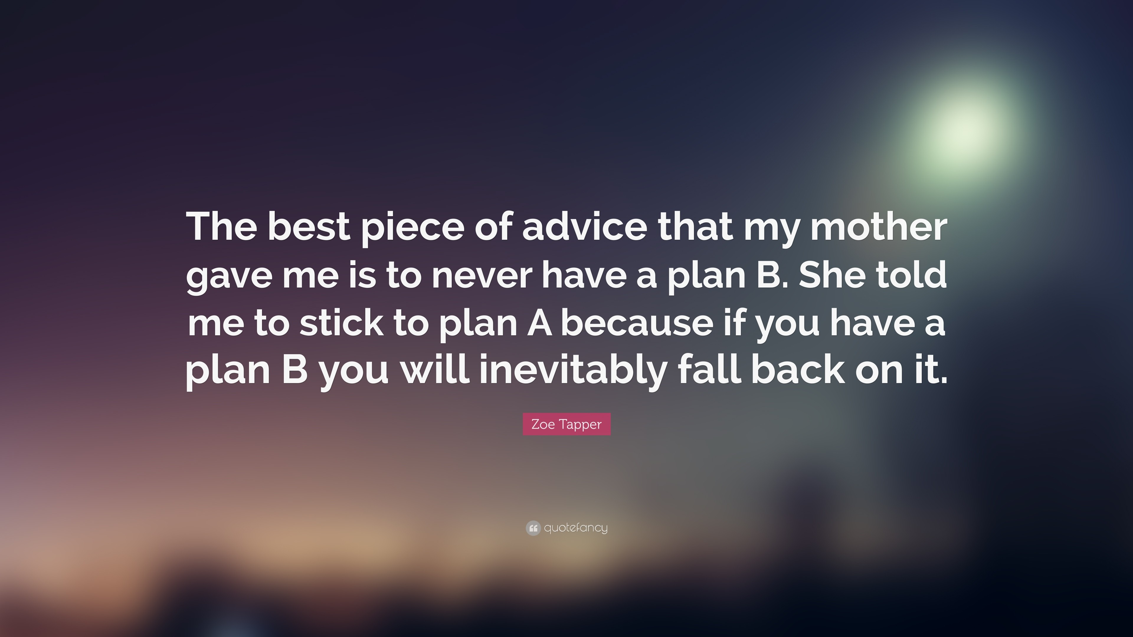 "3840x2160 Zoe Tapper Quote: ""The best piece of advice that my mother gave me is"