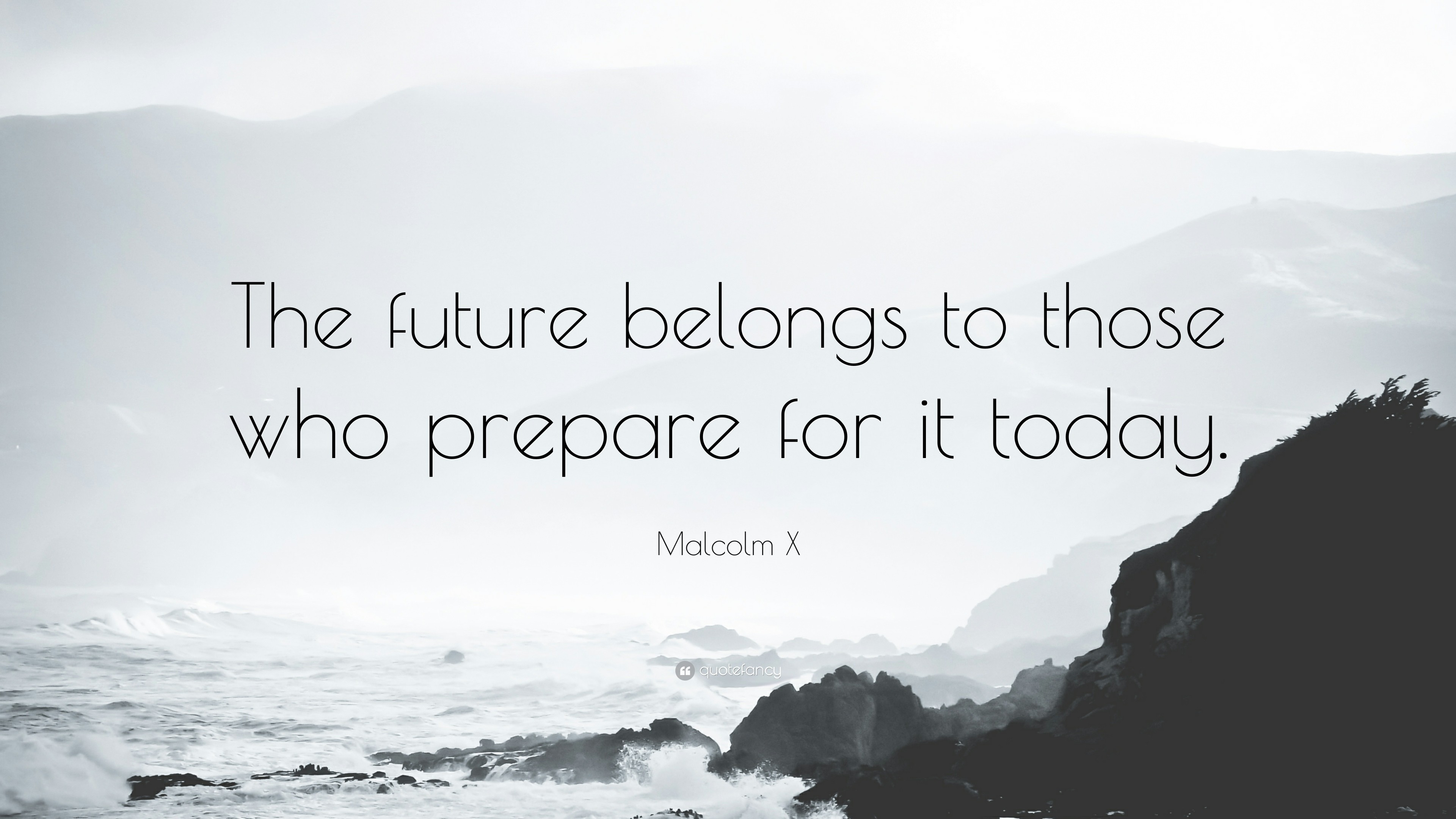 "3840x2160 Malcolm X Quote: ""The future belongs to those who prepare for it today."