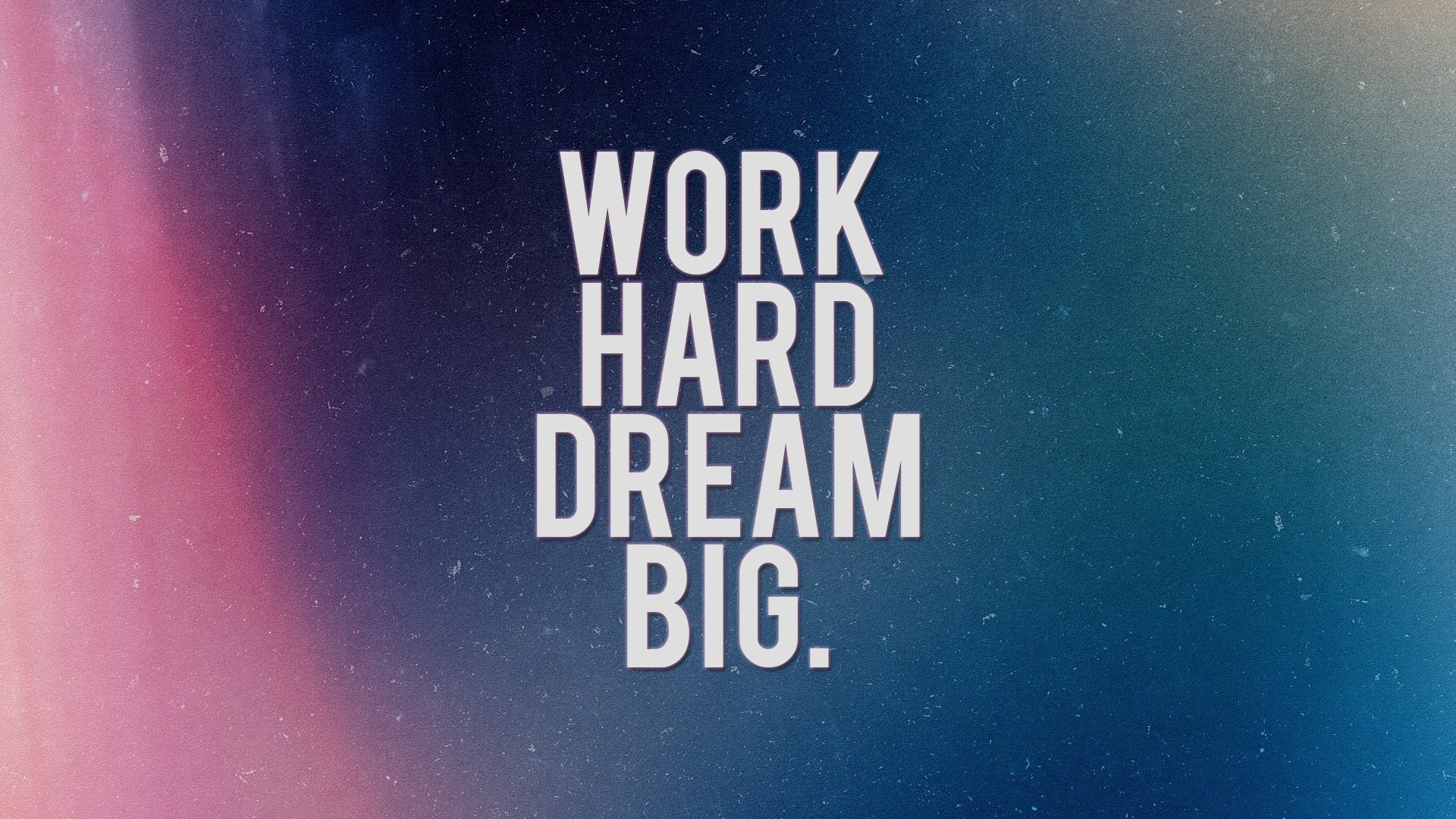 1920x1080 Work Hard Dream Big.