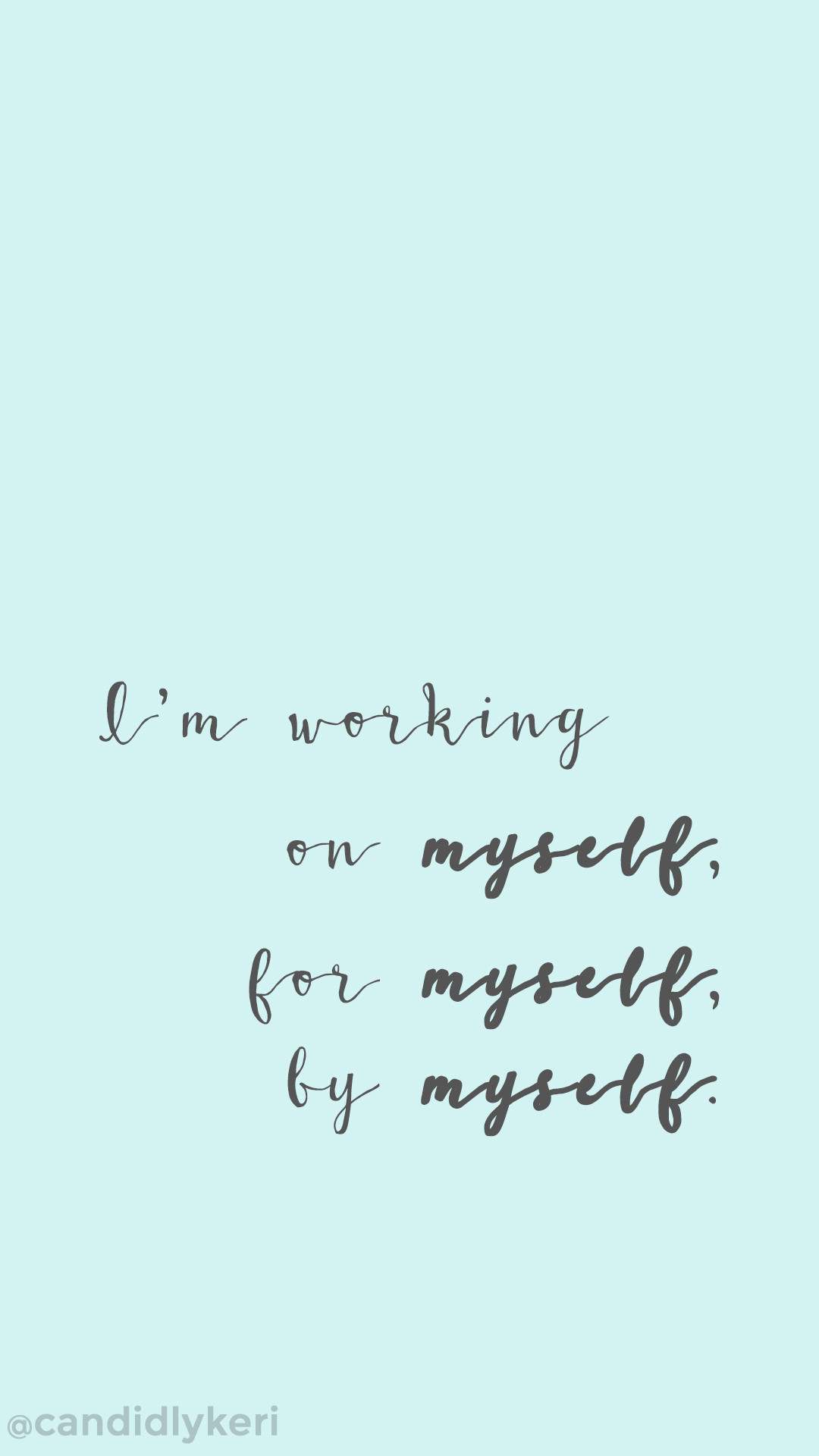"1080x1920 ""Im working on myself, by myself, for myself"" motivation inspirational quote  wallpaper"