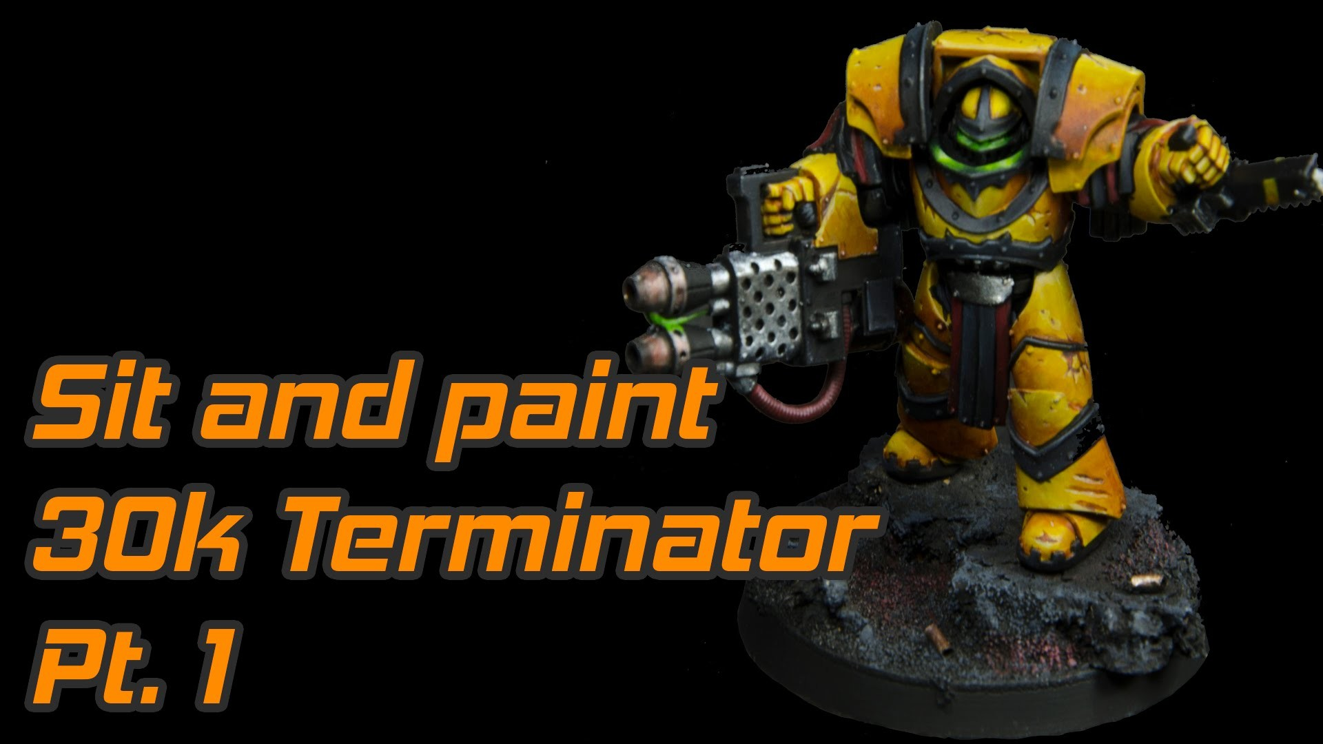 1920x1080 Sit & Paint - 30k Imperial fist Terminator. Pt1: The yellow