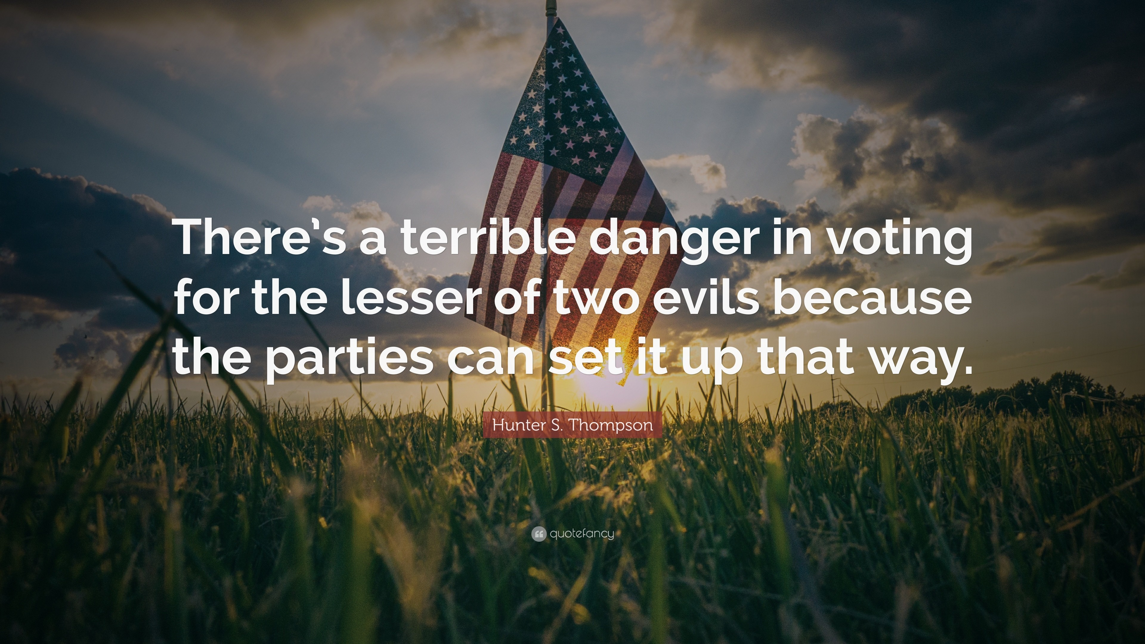 "3840x2160 Hunter S. Thompson Quote: ""There's a terrible danger in voting for the  lesser"
