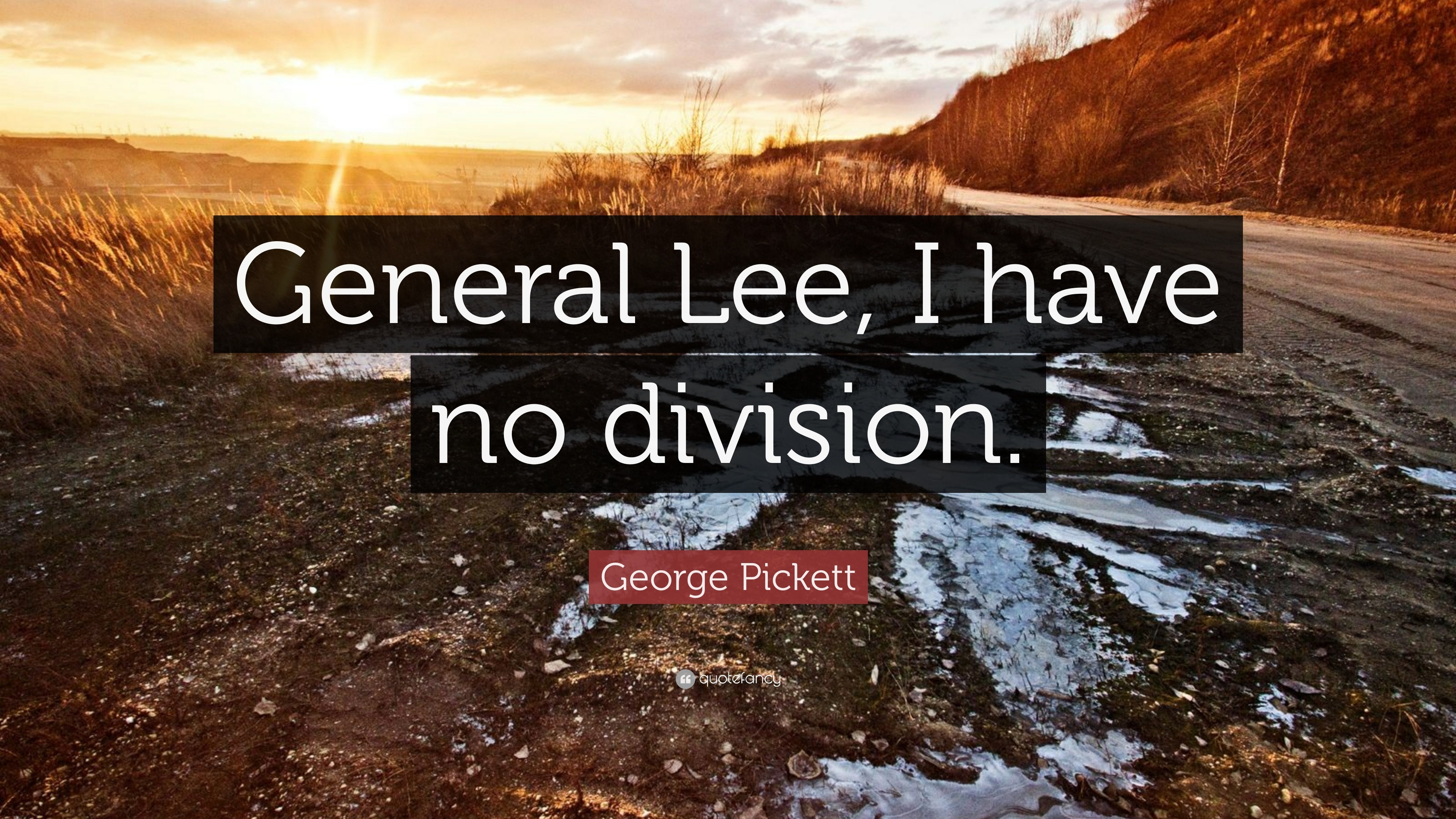 "3840x2160 George Pickett Quote: ""General Lee, I have no division."""