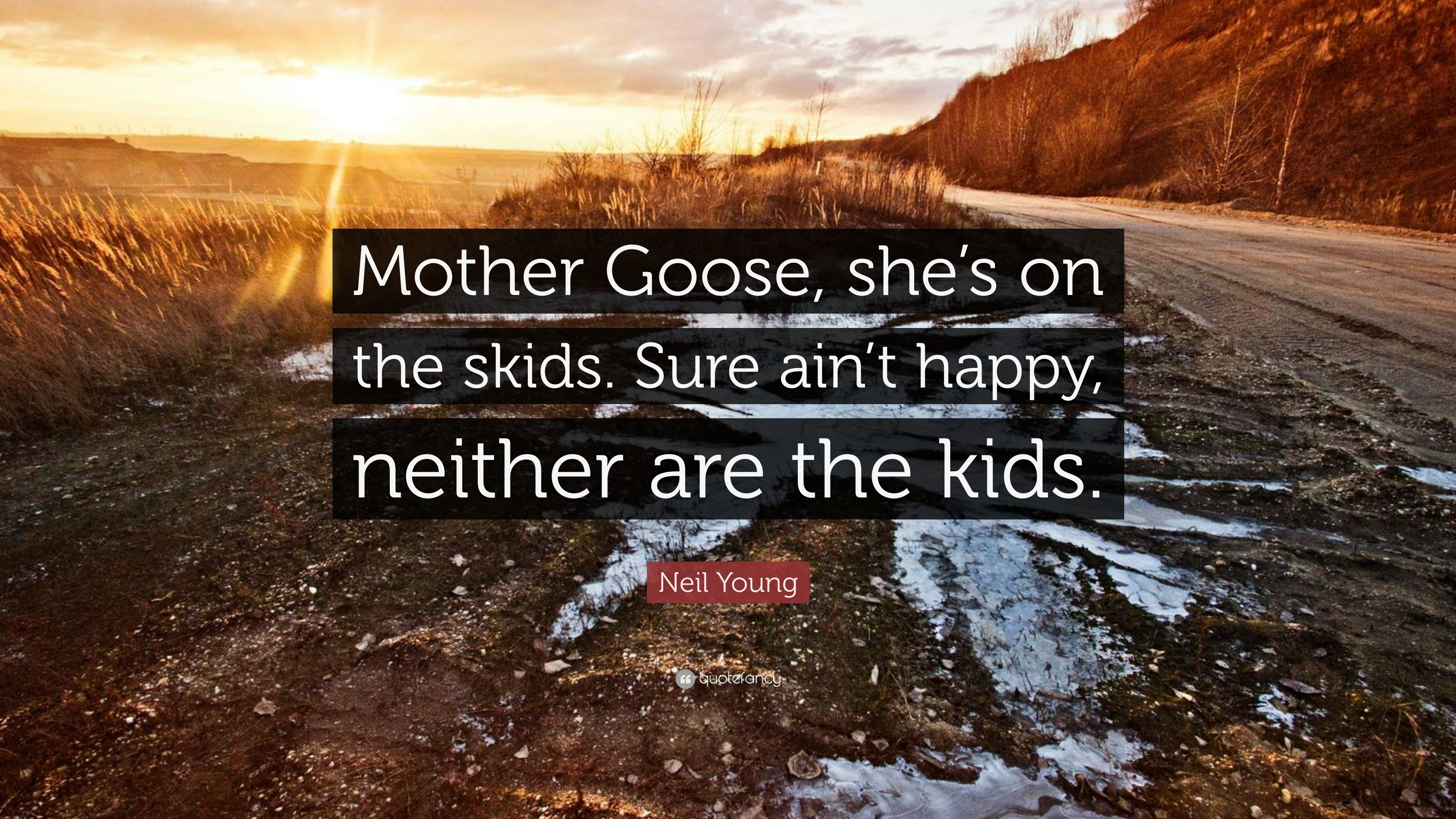 "3840x2160 Neil Young Quote: ""Mother Goose, she's on the skids. Sure ain'"