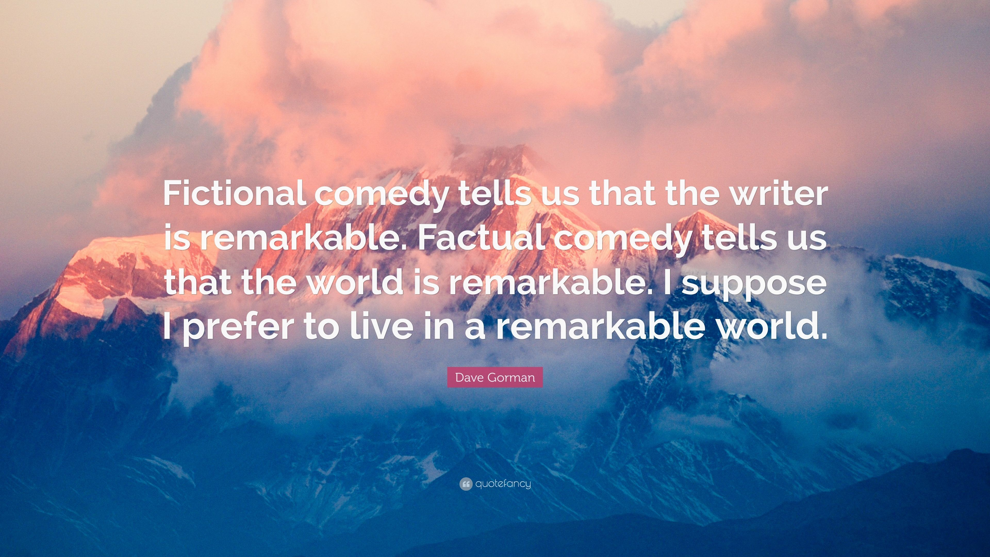 "3840x2160 Dave Gorman Quote: ""Fictional comedy tells us that the writer is  remarkable. Factual"