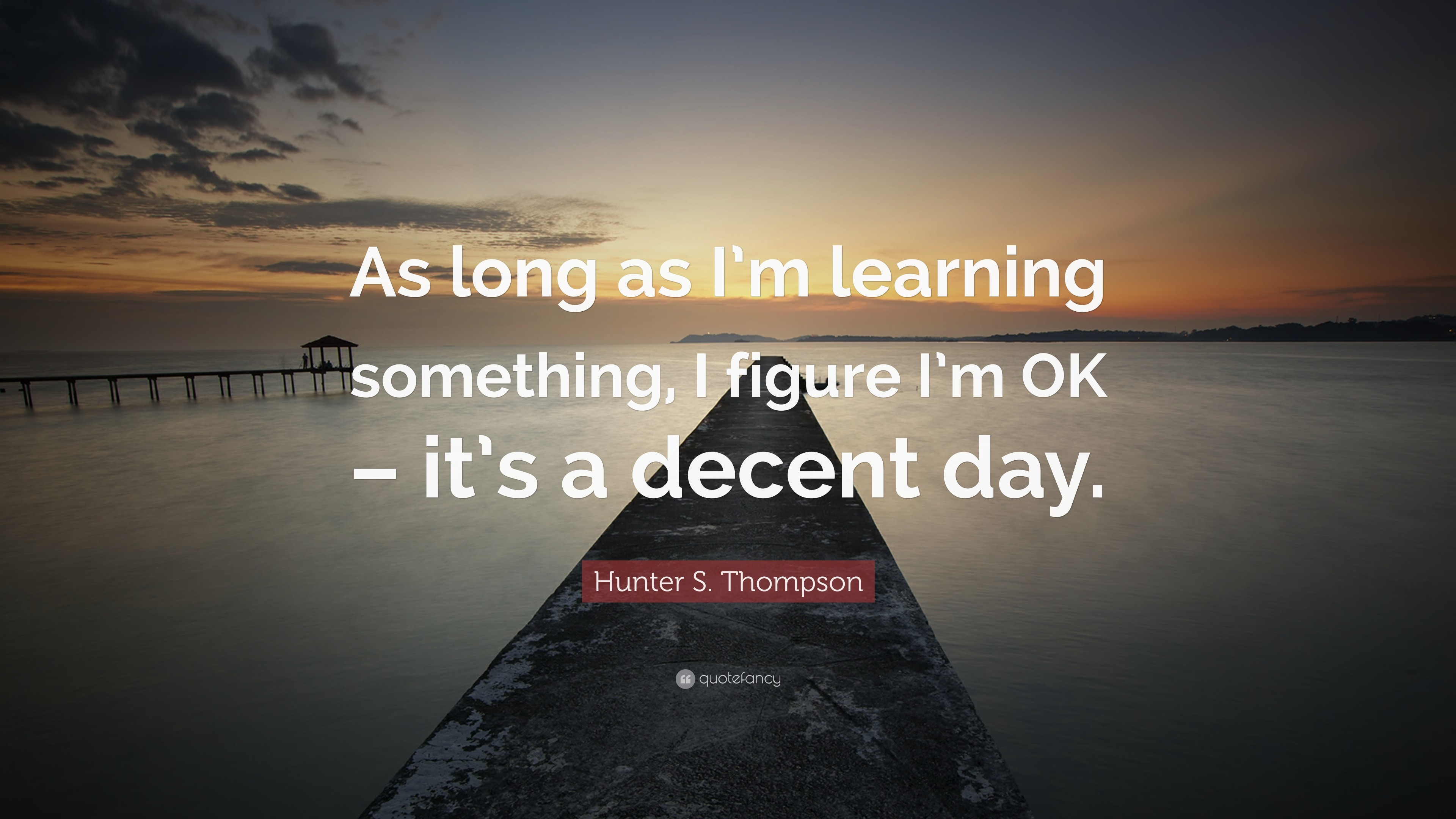 "3840x2160 Hunter S. Thompson Quote: ""As long as I'm learning something,"