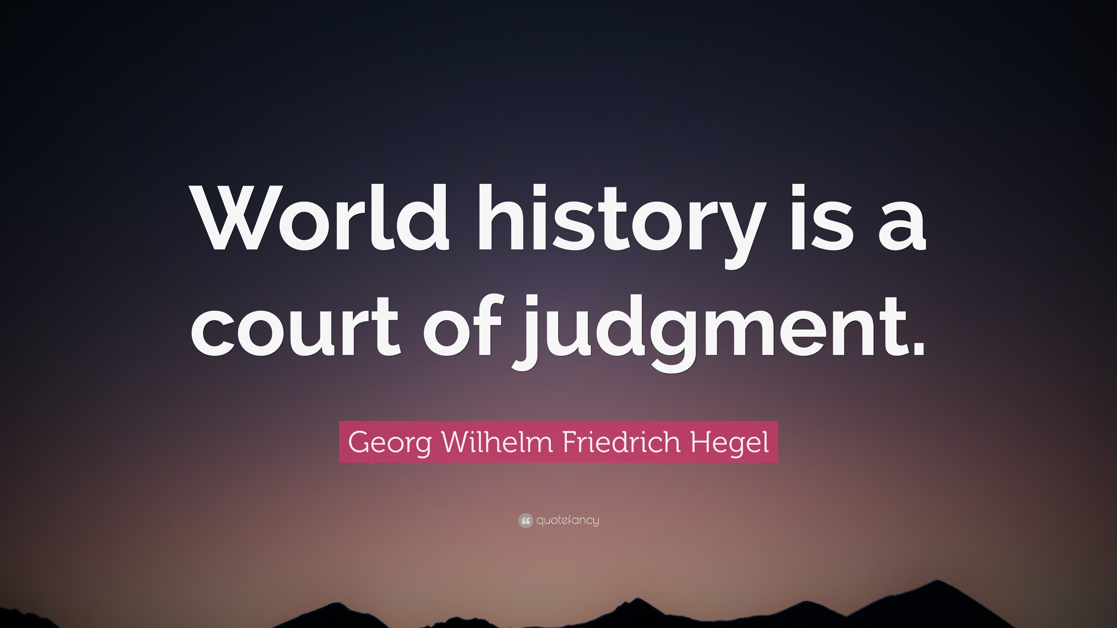 "3840x2160 Georg Wilhelm Friedrich Hegel Quote: ""World history is a court of judgment."""